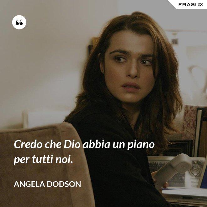 Credo che Dio abbia un piano per tutti noi. - Angela Dodson