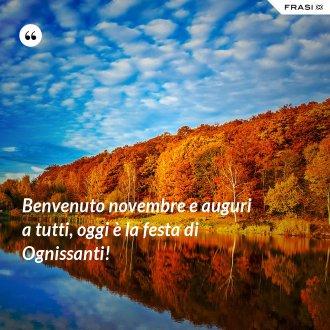 Benvenuto novembre e auguri a tutti, oggi è la festa di Ognissanti! - Anonimo