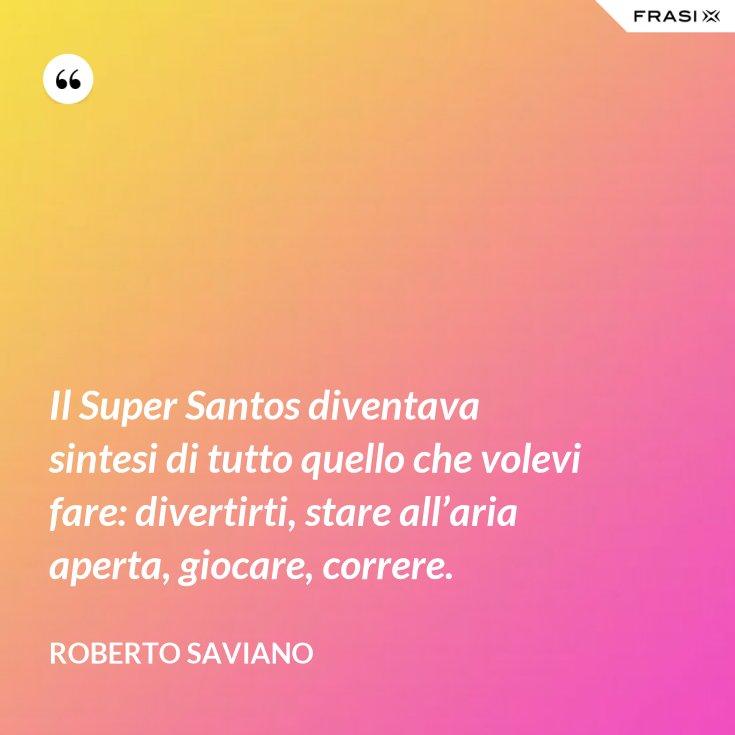 Il Super Santos diventava sintesi di tutto quello che volevi fare: divertirti, stare all'aria aperta, giocare, correre.
