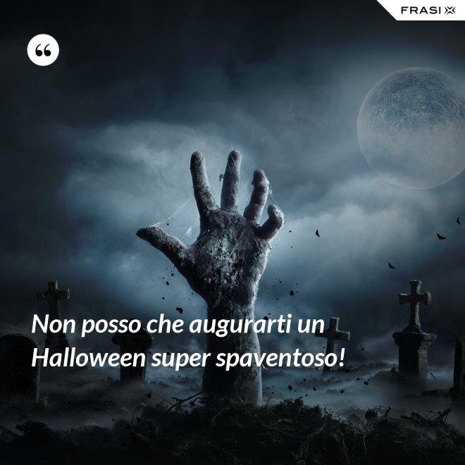 Non posso che augurarti un Halloween super spaventoso! - Anonimo