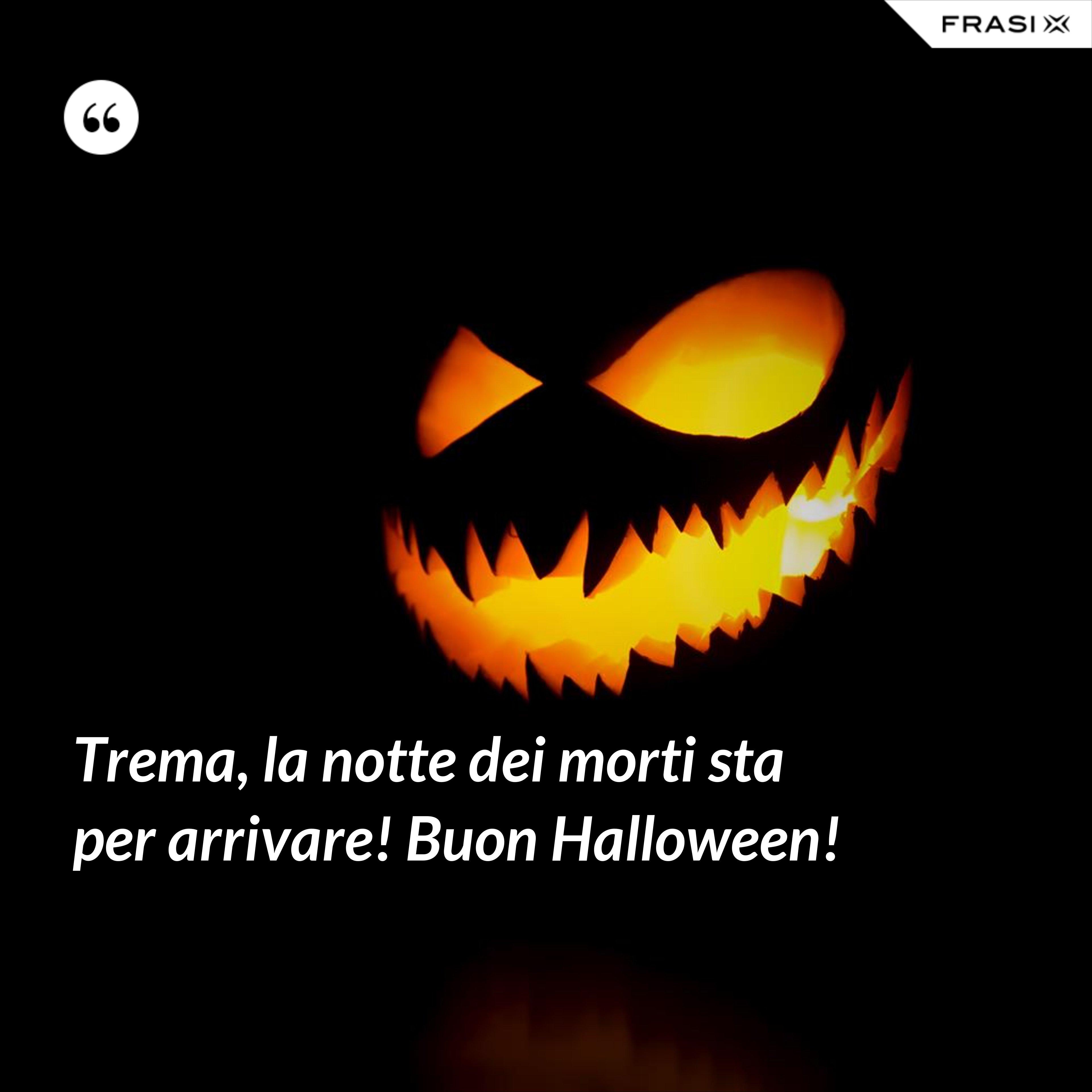 Trema, la notte dei morti sta per arrivare! Buon Halloween! - Anonimo