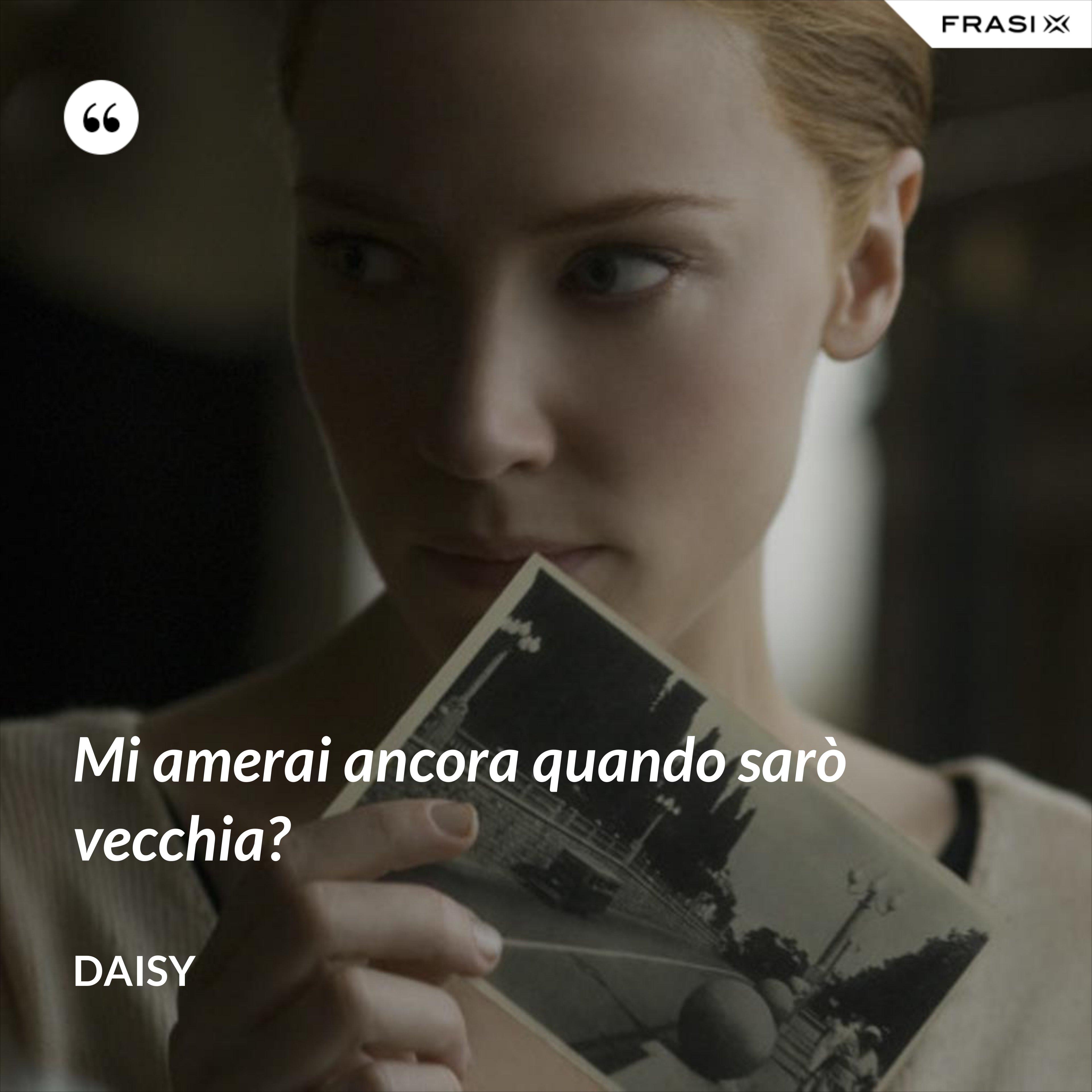 Mi amerai ancora quando sarò vecchia? - Daisy