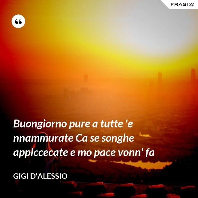 Buongiorno pure a tutte 'e nnammurate Ca se songhe appiccecate e mo pace vonn' fa - Gigi D'Alessio