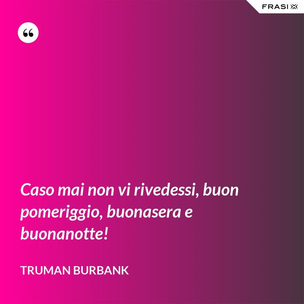 Caso mai non vi rivedessi, buon pomeriggio, buonasera e buonanotte! - Truman Burbank
