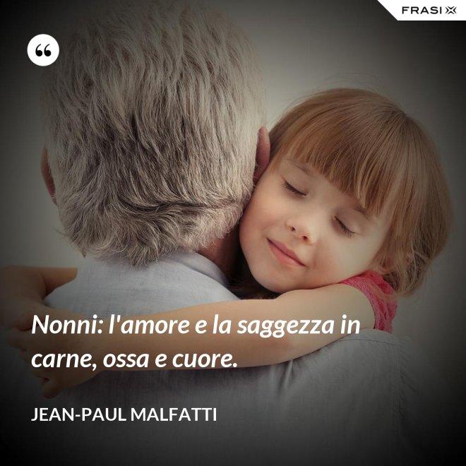 Nonni: l'amore e la saggezza in carne, ossa e cuore. - Jean-Paul Malfatti