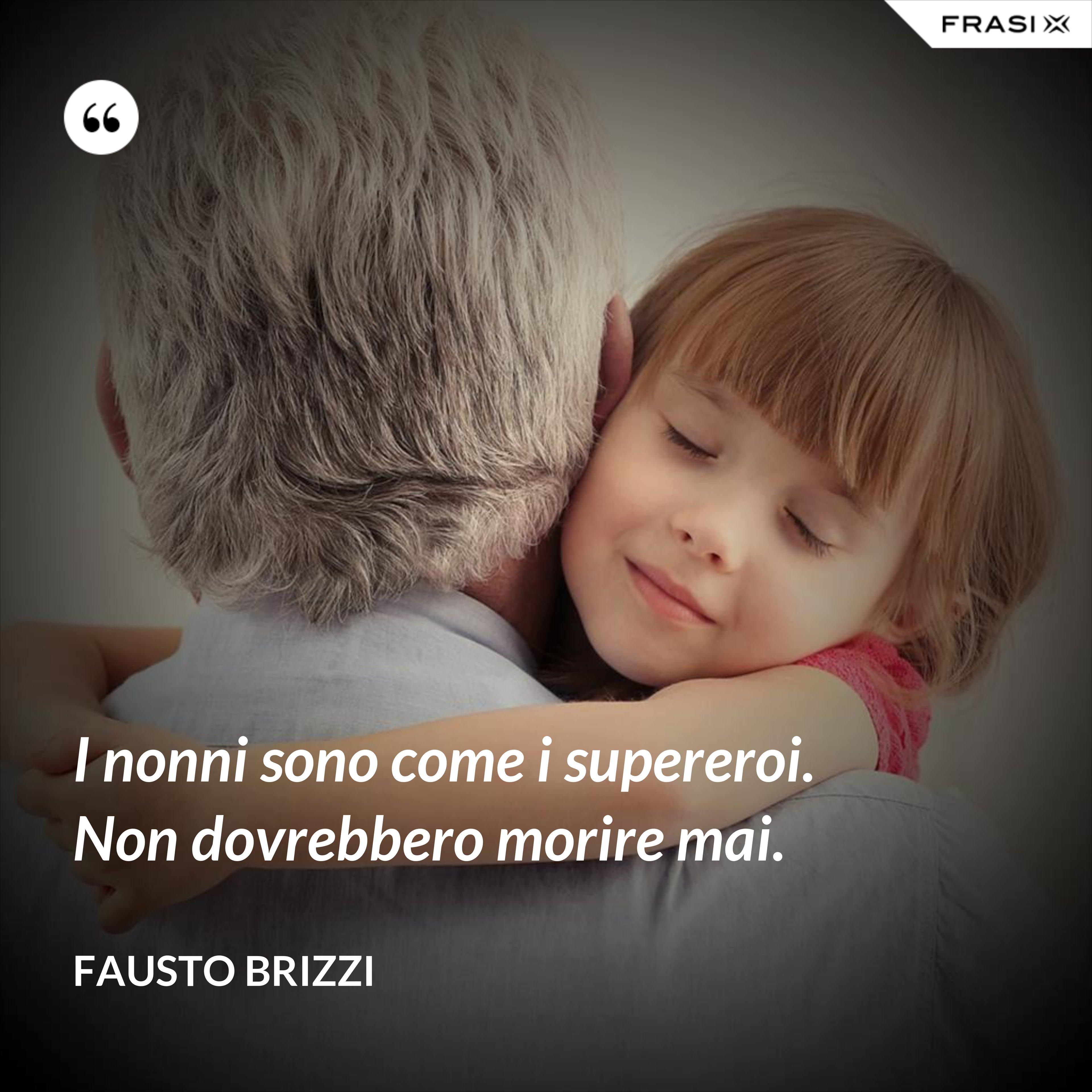 I nonni sono come i supereroi. Non dovrebbero morire mai. - Fausto Brizzi