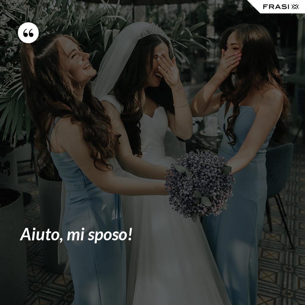 Aiuto, mi sposo! - Anonimo