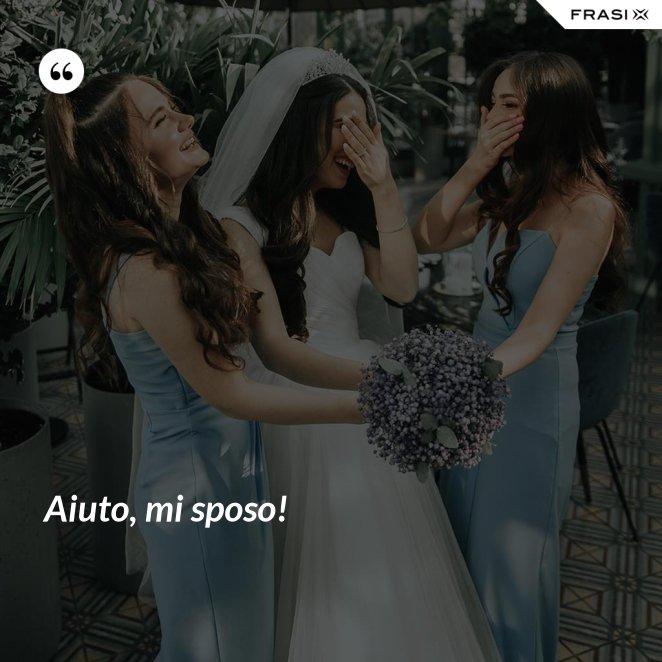 Aiuto, mi sposo!