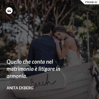 Quello che conta nel matrimonio è litigare in armonia.