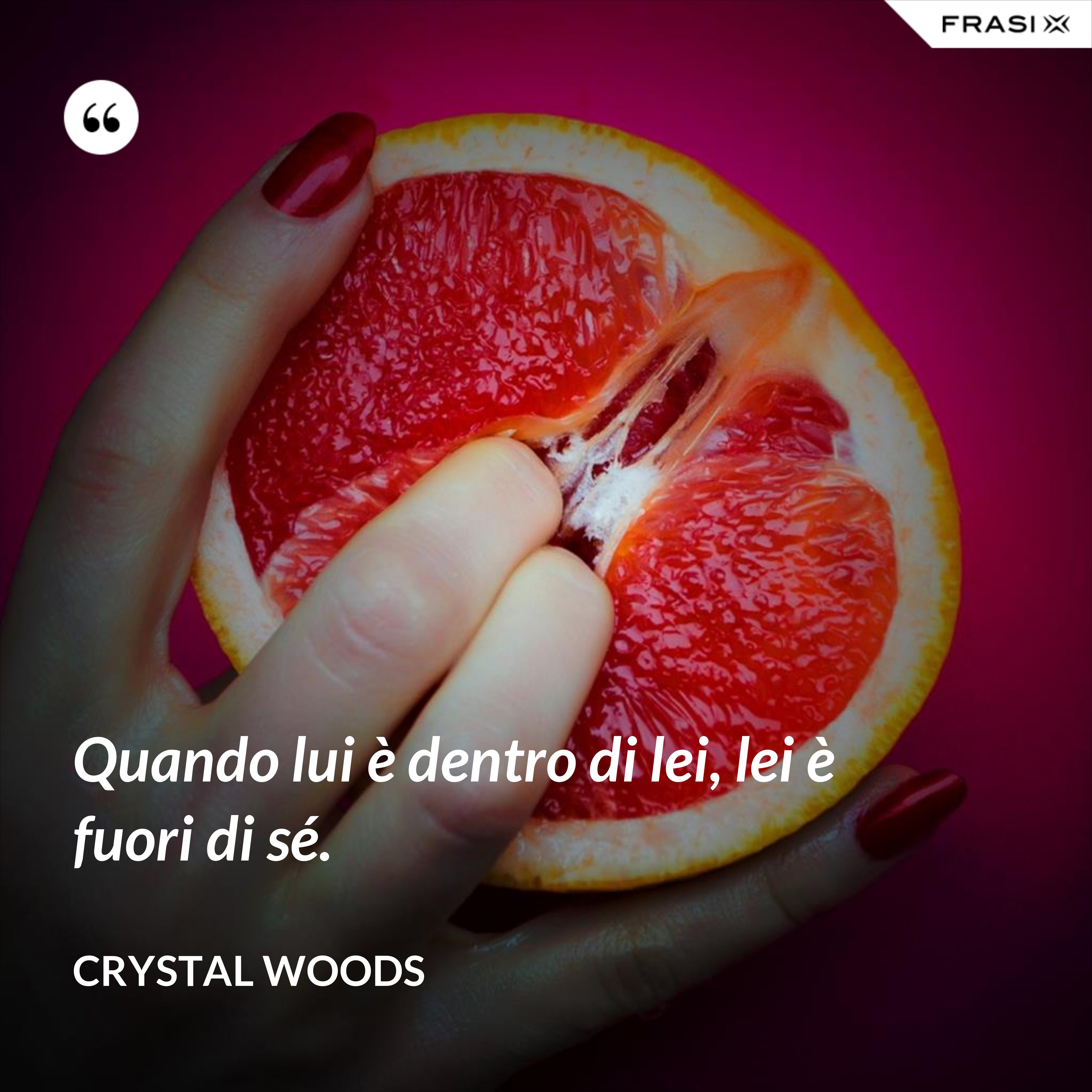 Quando lui è dentro di lei, lei è fuori di sé. - Crystal Woods