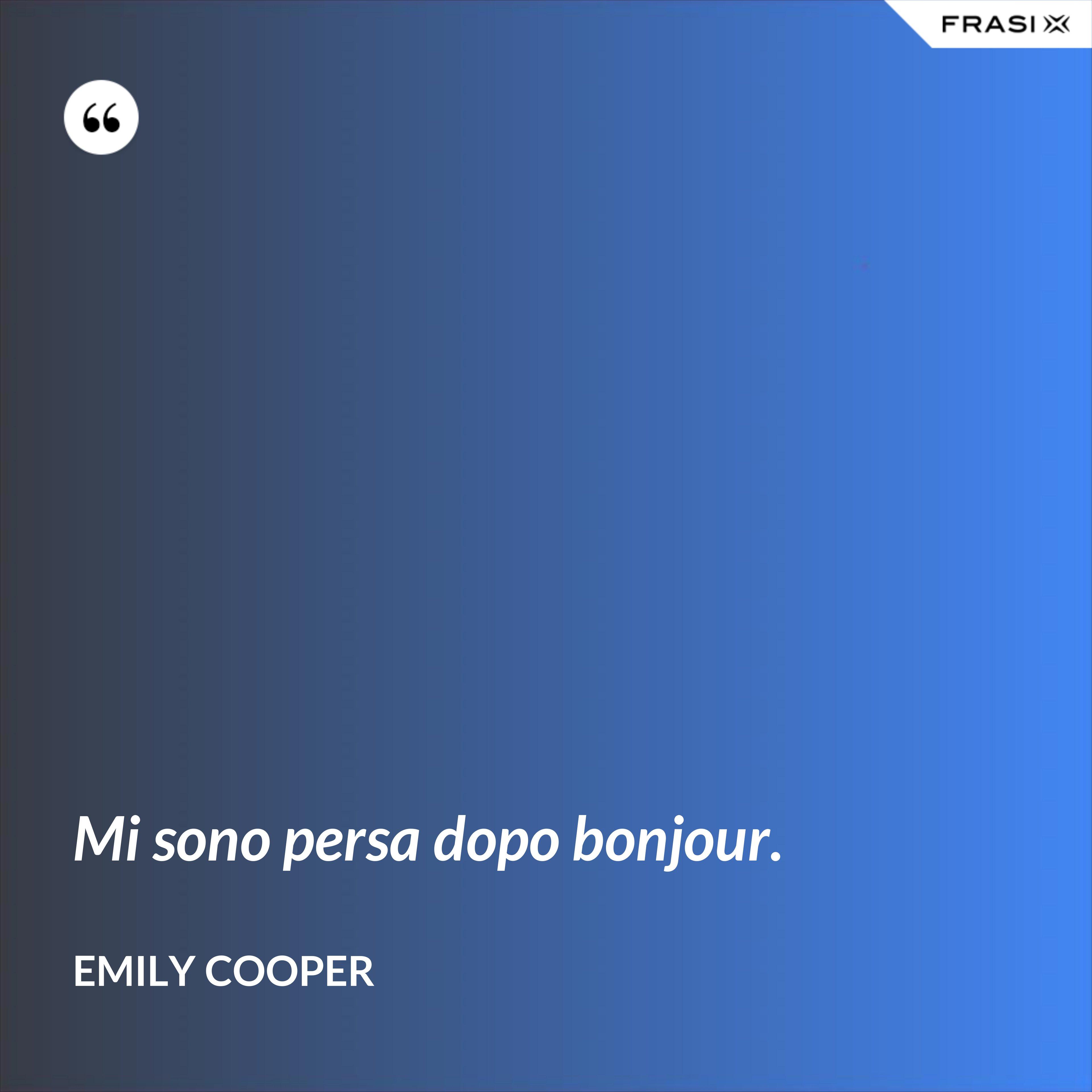 Mi sono persa dopo bonjour. - Emily Cooper