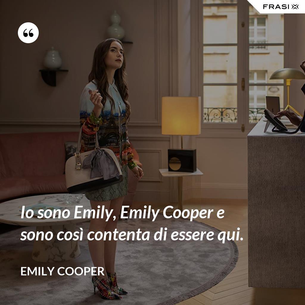 Io sono Emily, Emily Cooper e sono così contenta di essere qui. - Emily Cooper