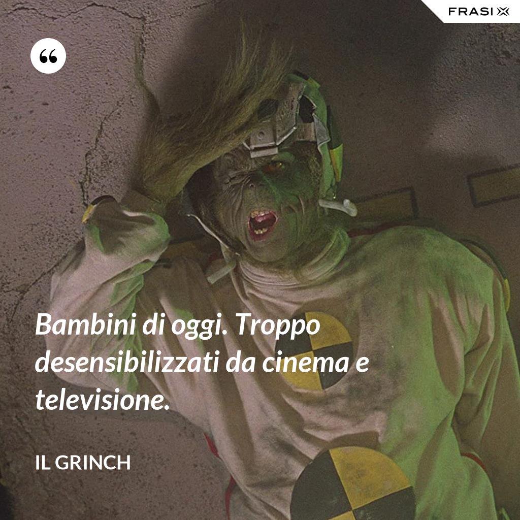 Bambini di oggi. Troppo desensibilizzati da cinema e televisione. - Il Grinch