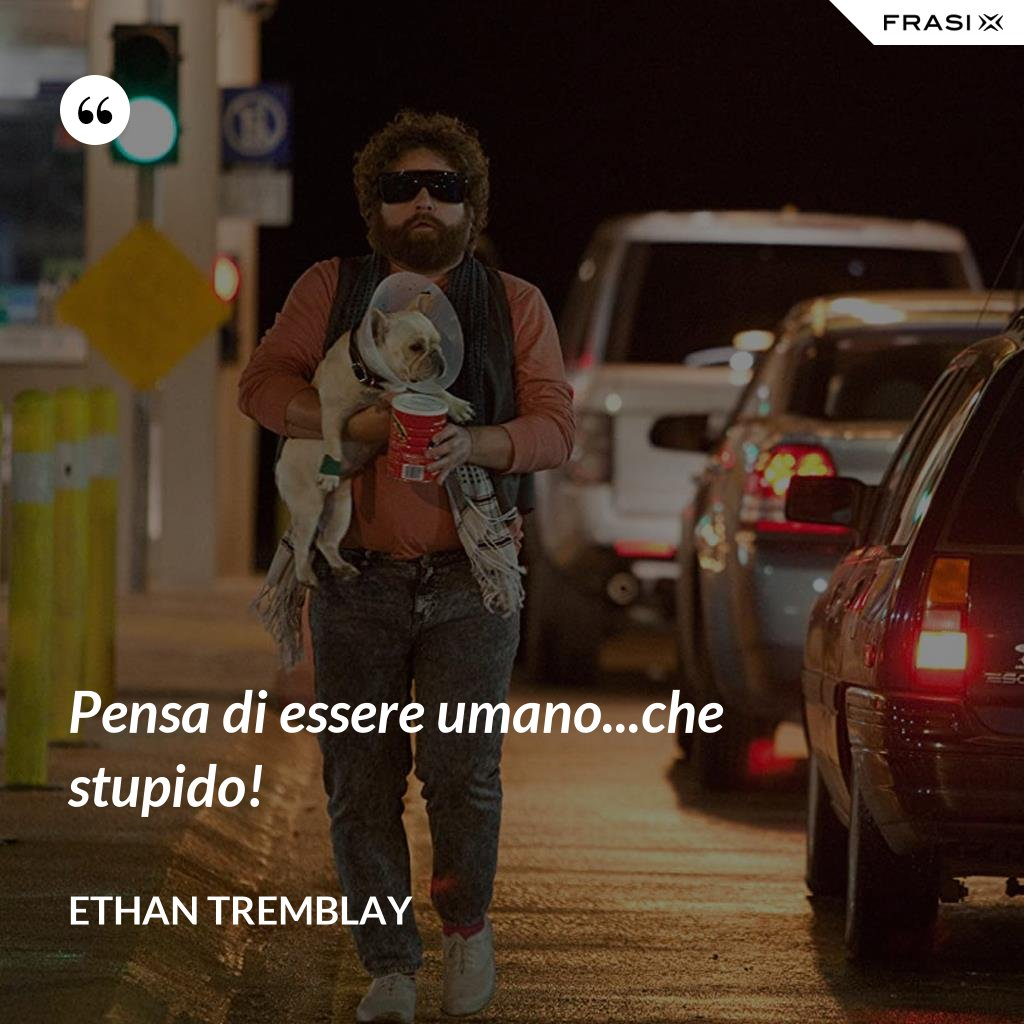 Pensa di essere umano...che stupido! - Ethan Tremblay