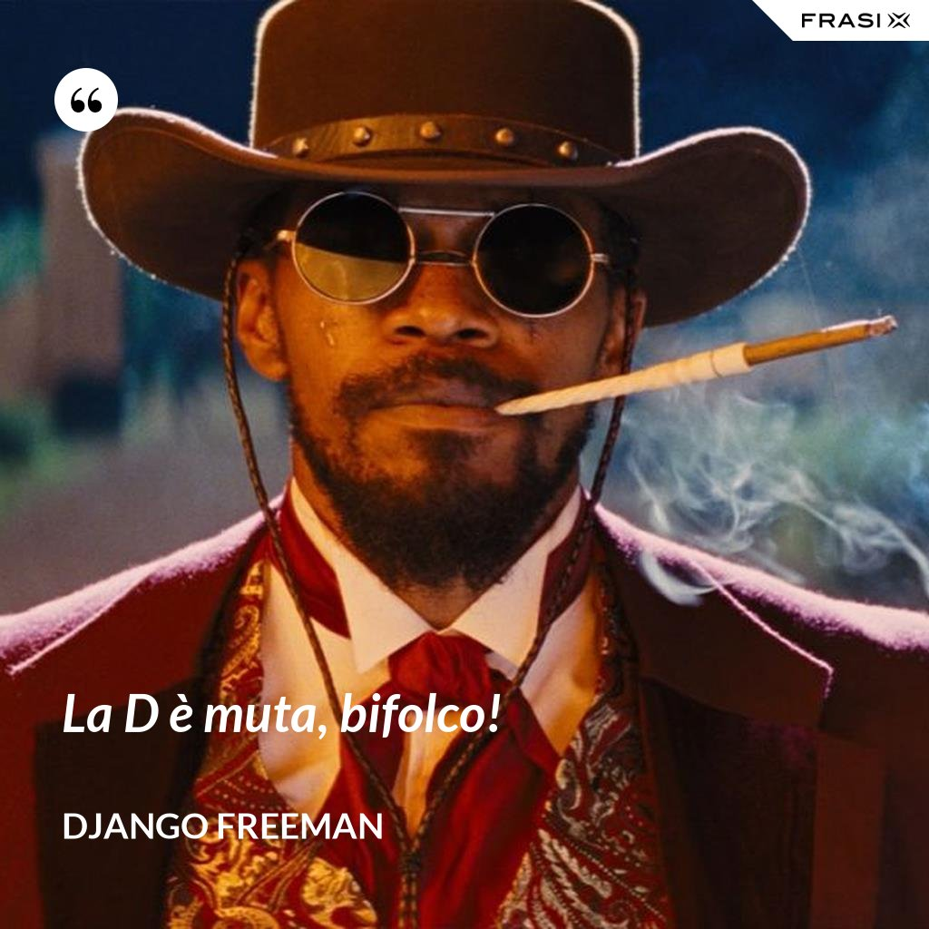 La D è muta, bifolco! - Django Freeman
