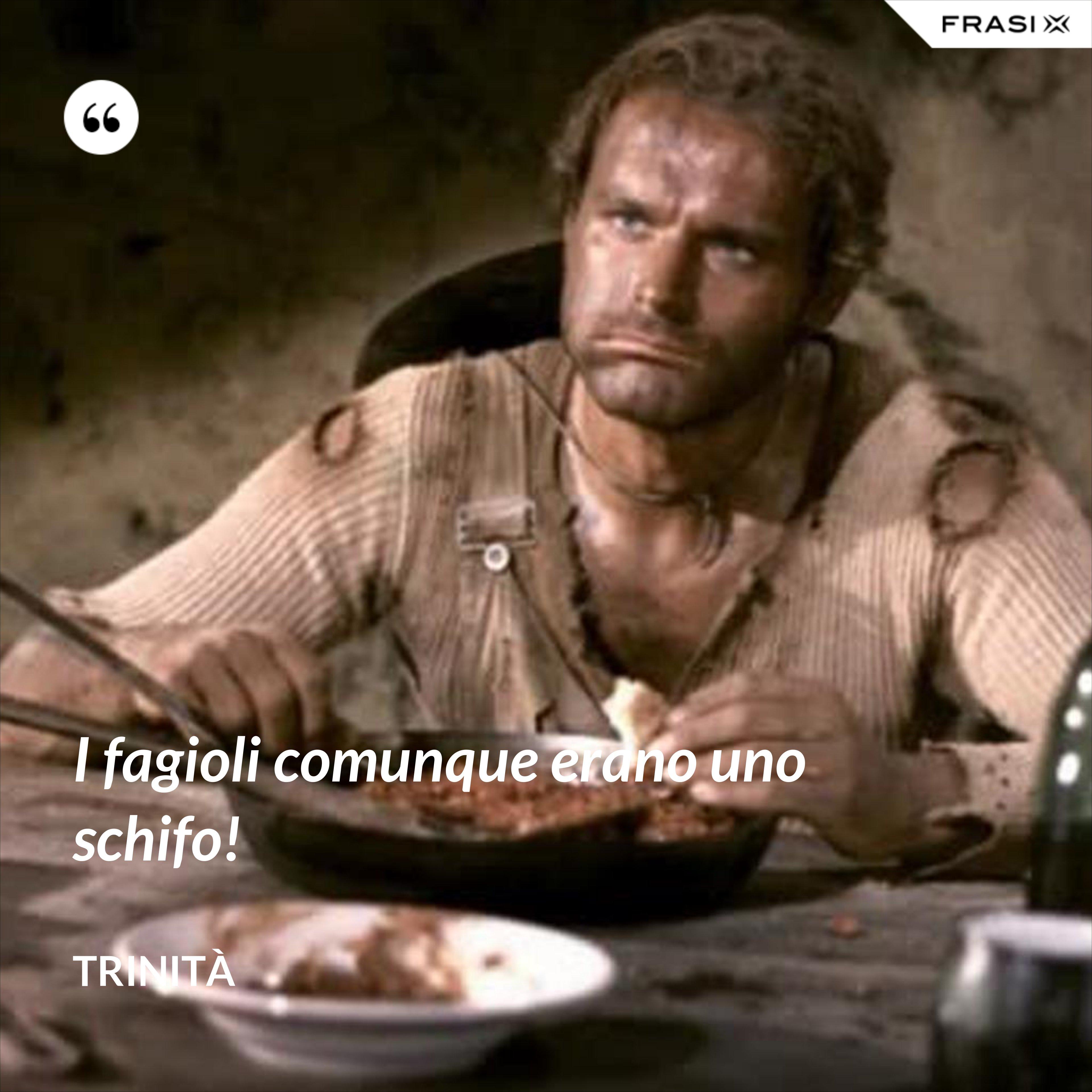 I fagioli comunque erano uno schifo! - Trinità