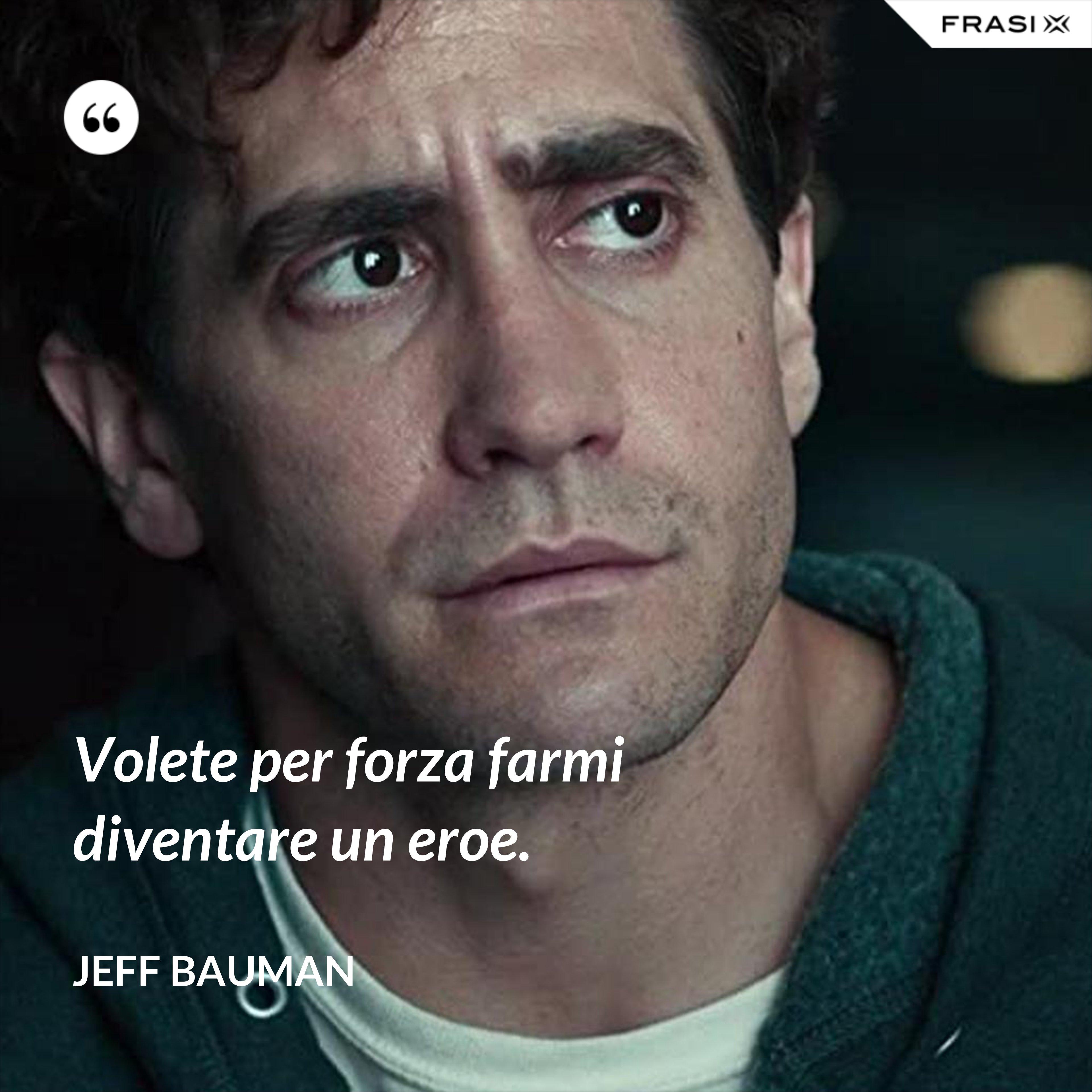 Volete per forza farmi diventare un eroe. - Jeff Bauman