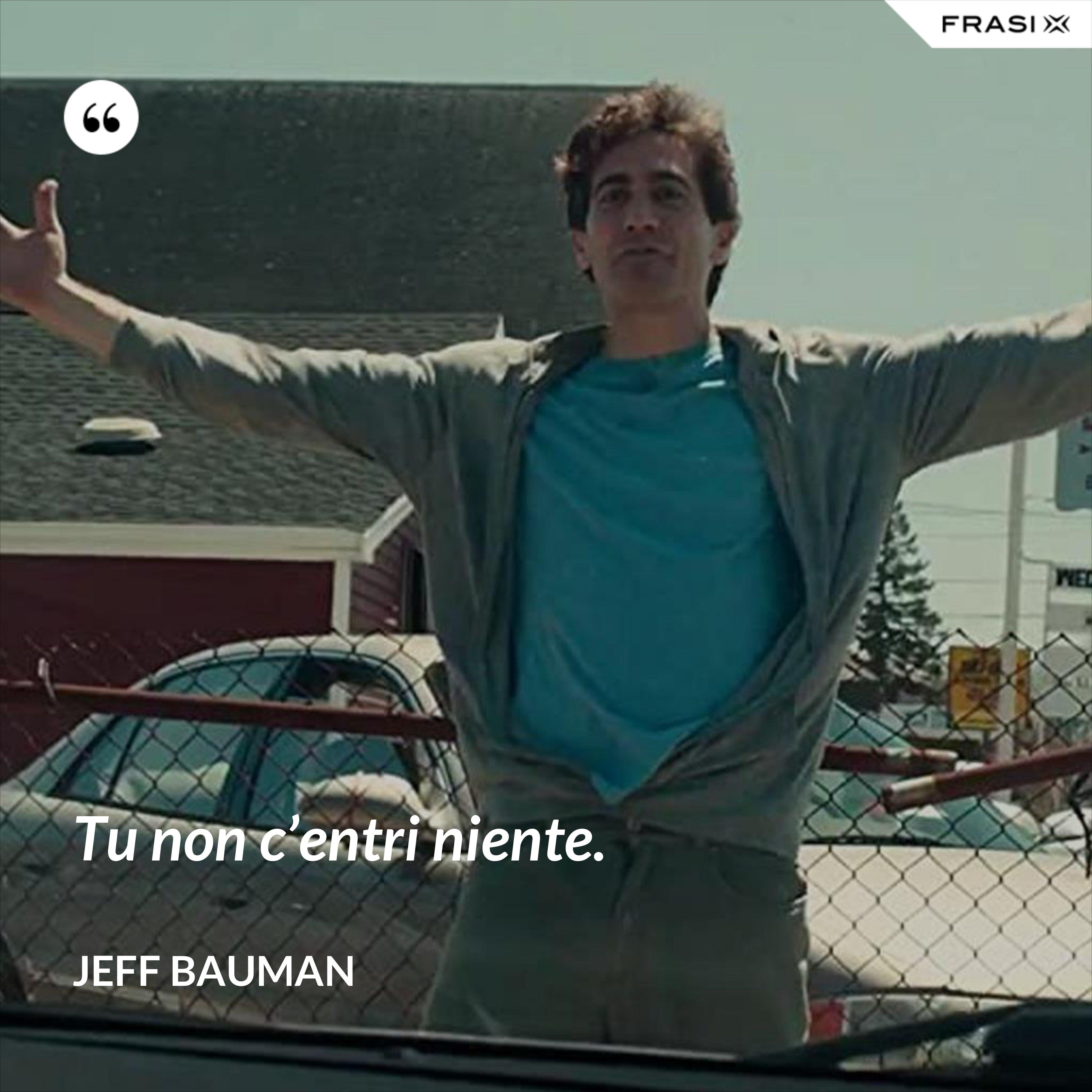 Tu non c'entri niente. - Jeff Bauman