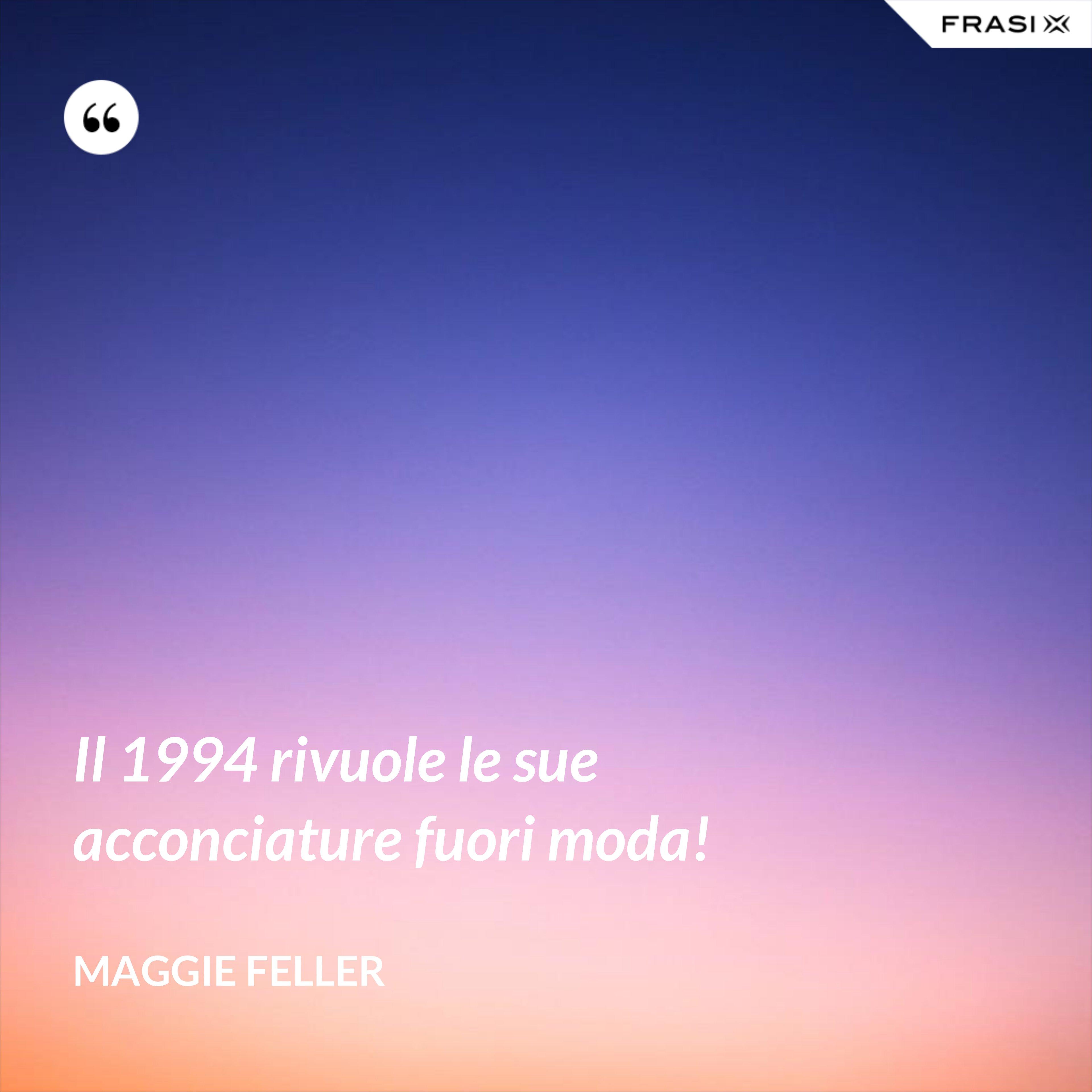 Il 1994 rivuole le sue acconciature fuori moda! - Maggie Feller
