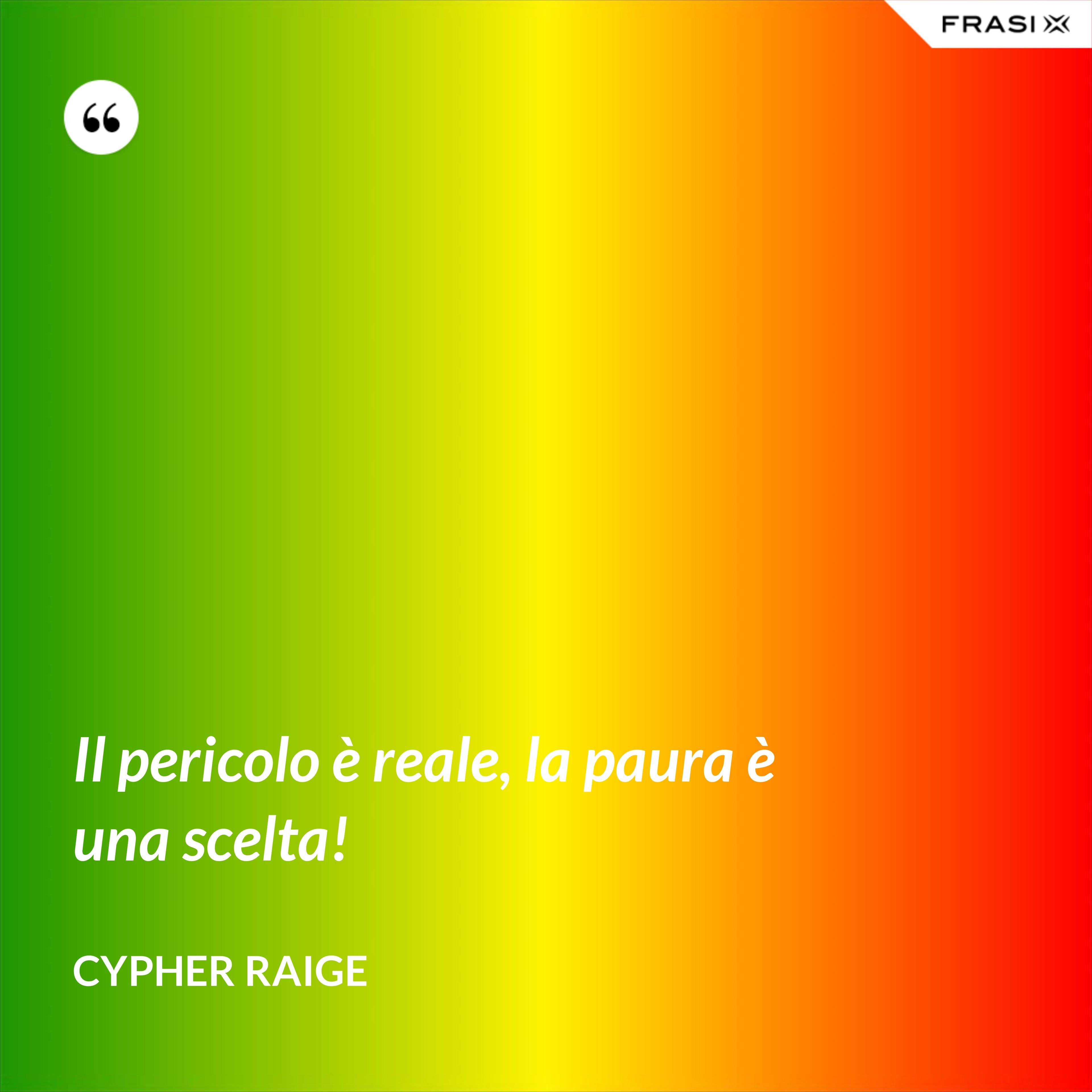 Il pericolo è reale, la paura è una scelta! - Cypher Raige