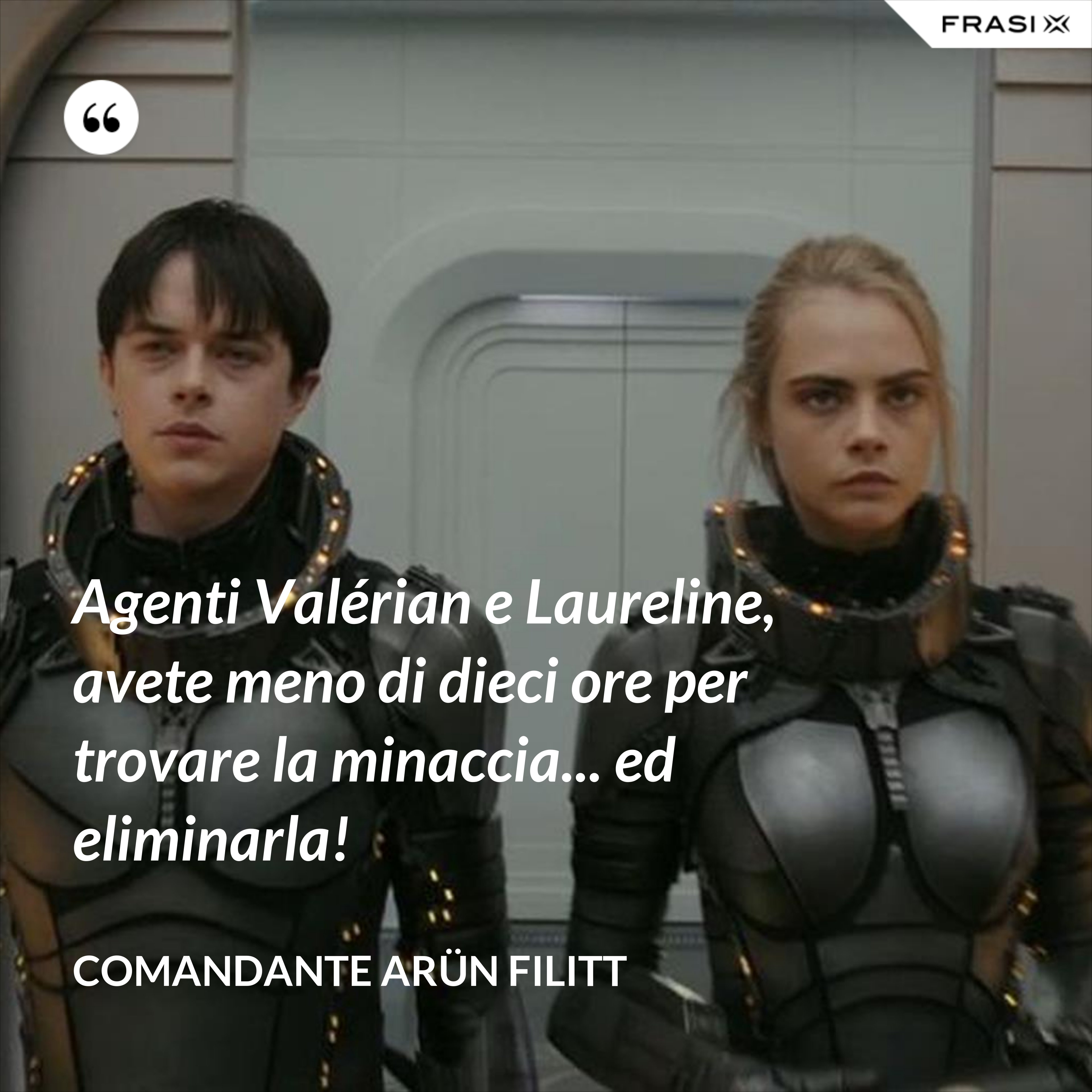 Agenti Valérian e Laureline, avete meno di dieci ore per trovare la minaccia... ed eliminarla! - comandante Arün Filitt