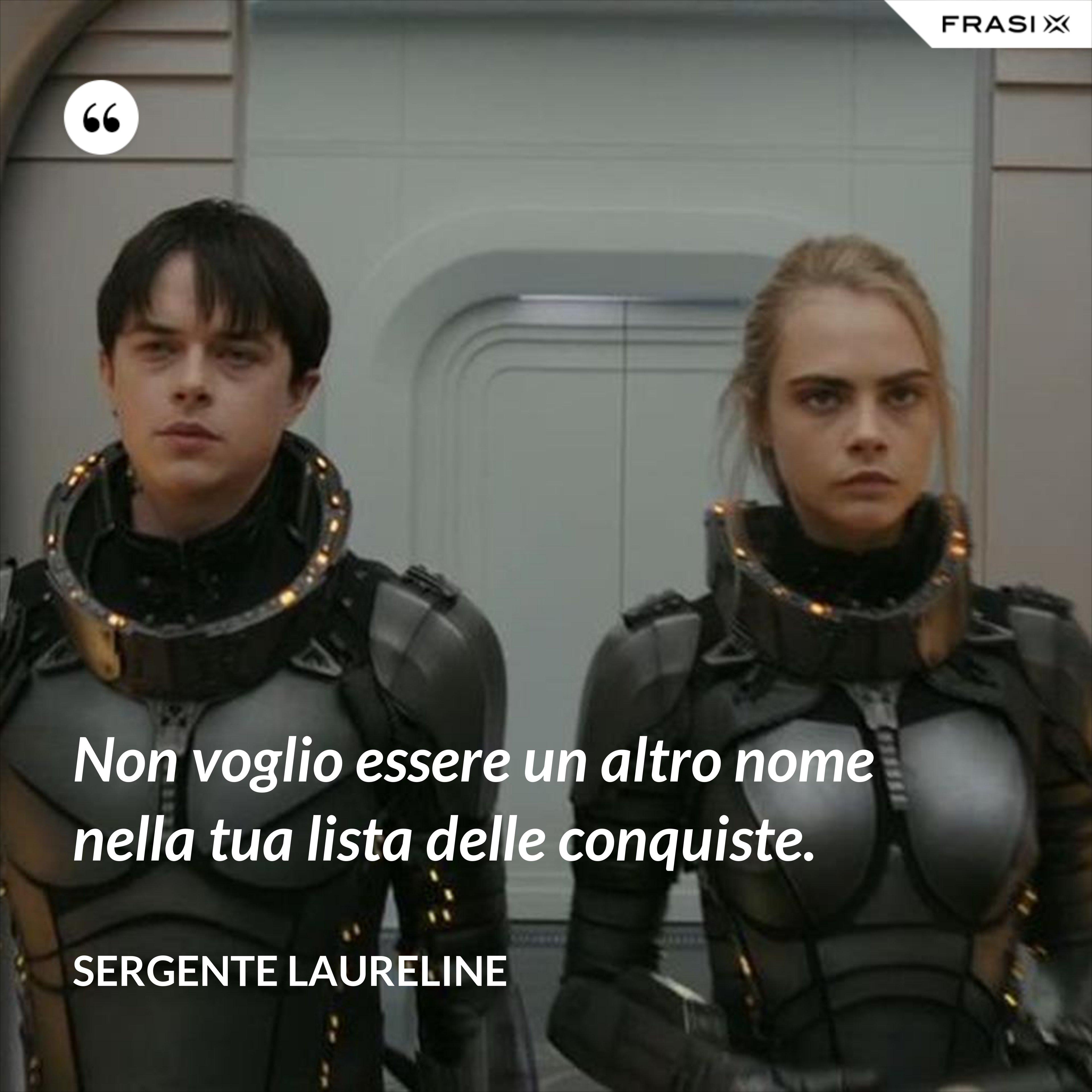 Non voglio essere un altro nome nella tua lista delle conquiste. - Sergente Laureline