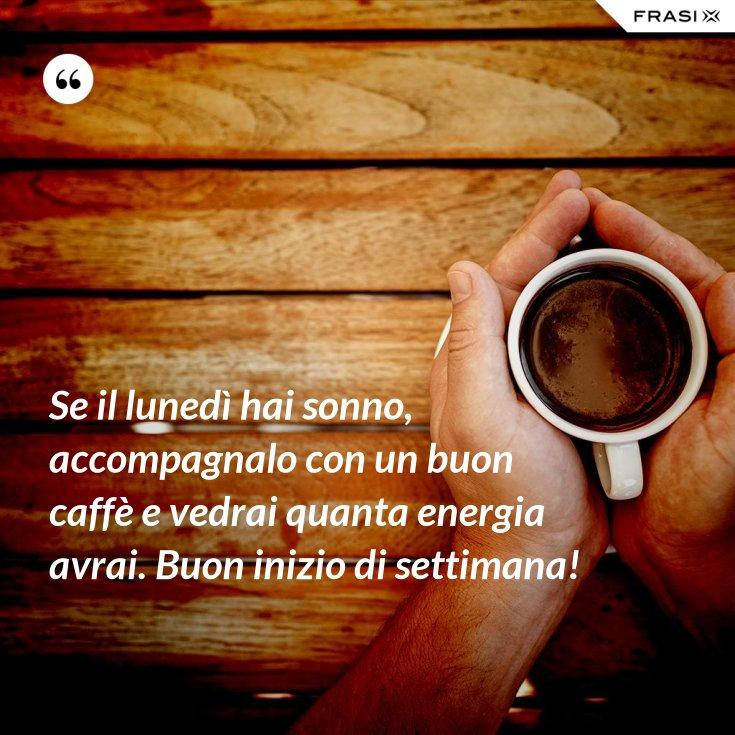 Se il lunedì hai sonno, accompagnalo con un buon caffè e vedrai quanta energia avrai. Buon inizio di settimana!