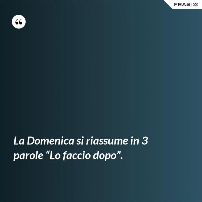 """La Domenica si riassume in 3 parole """"Lo faccio dopo"""". - Anonimo"""
