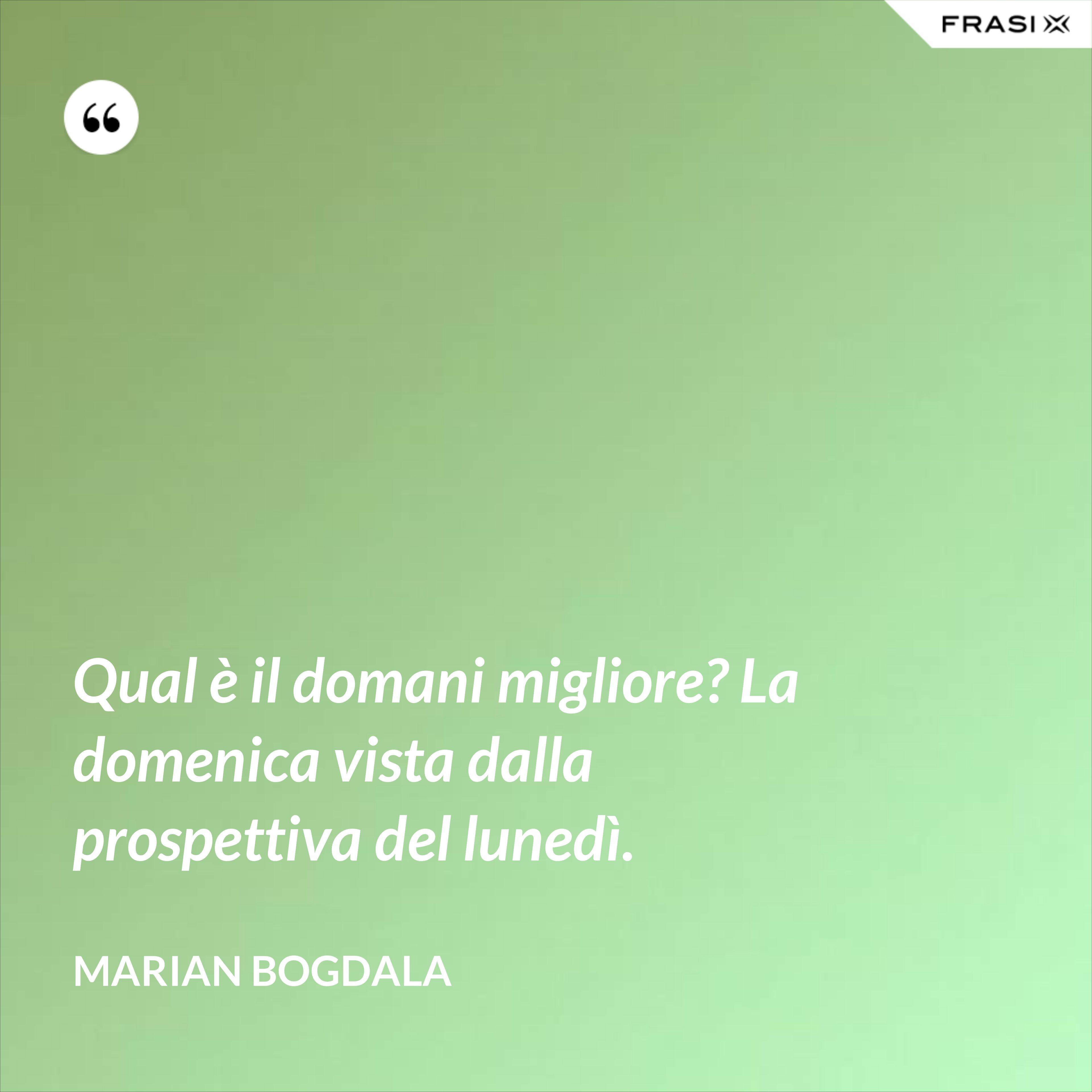 Qual è il domani migliore? La domenica vista dalla prospettiva del lunedì. - Marian Bogdala