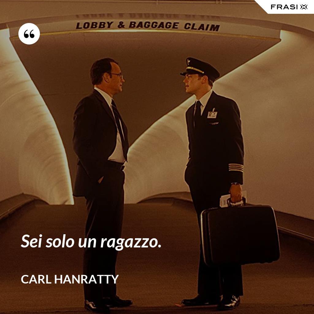 Sei solo un ragazzo. - Carl Hanratty