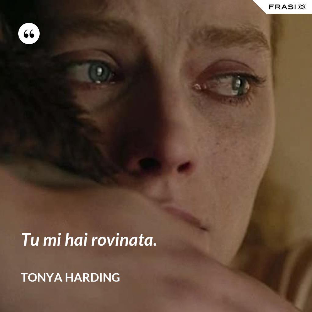 Tu mi hai rovinata. - Tonya Harding