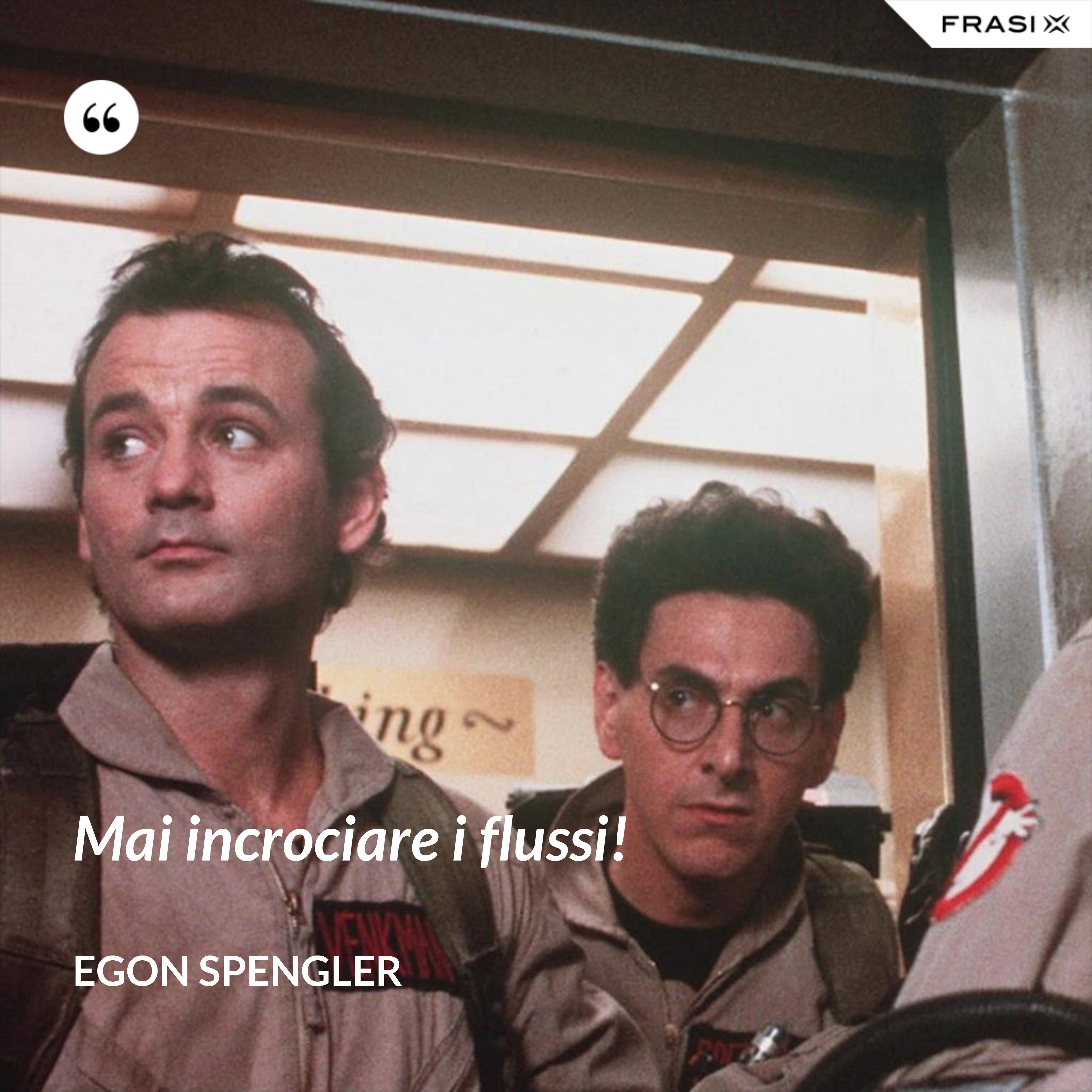 Mai incrociare i flussi! - Egon Spengler