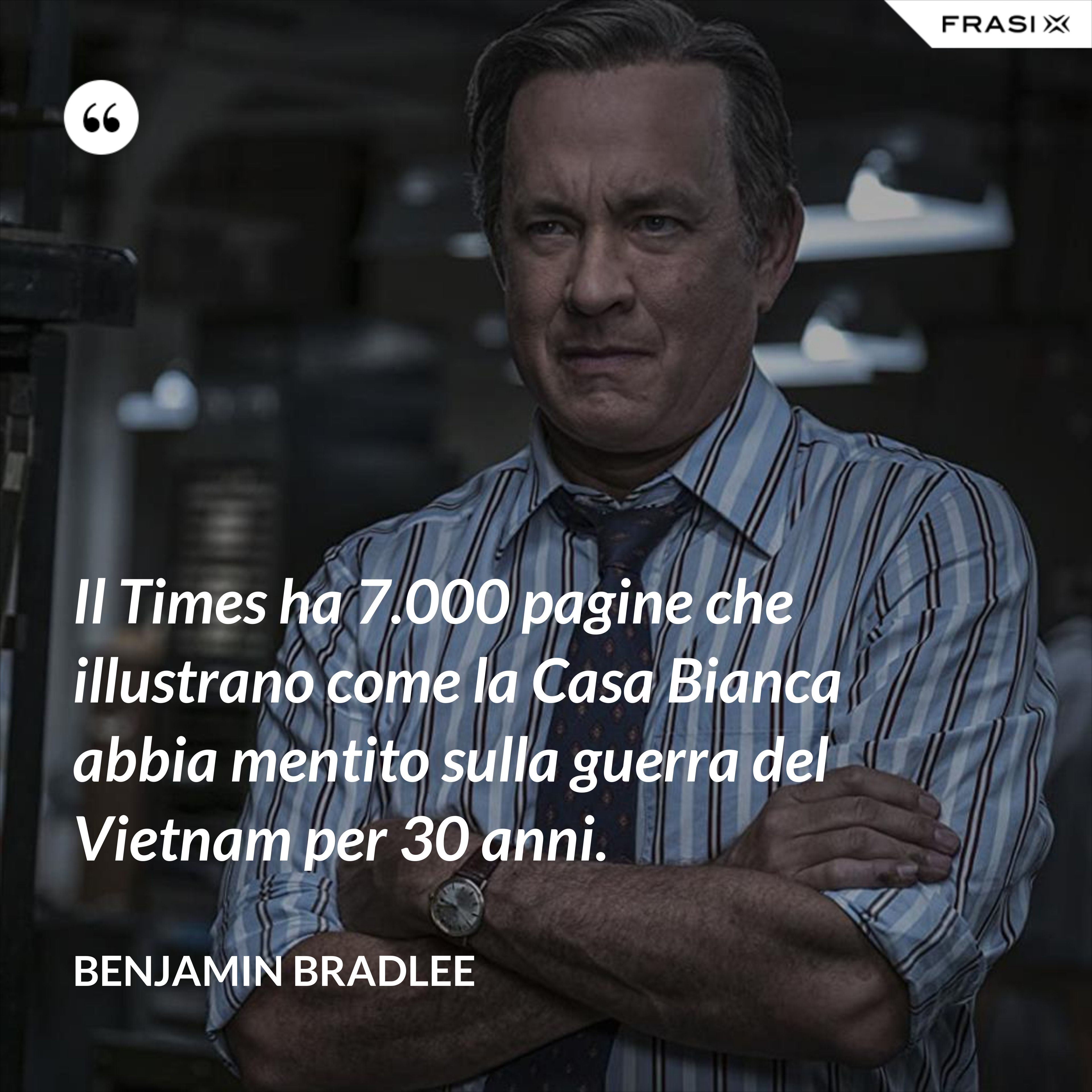 Il Times ha 7.000 pagine che illustrano come la Casa Bianca abbia mentito sulla guerra del Vietnam per 30 anni. - Benjamin Bradlee