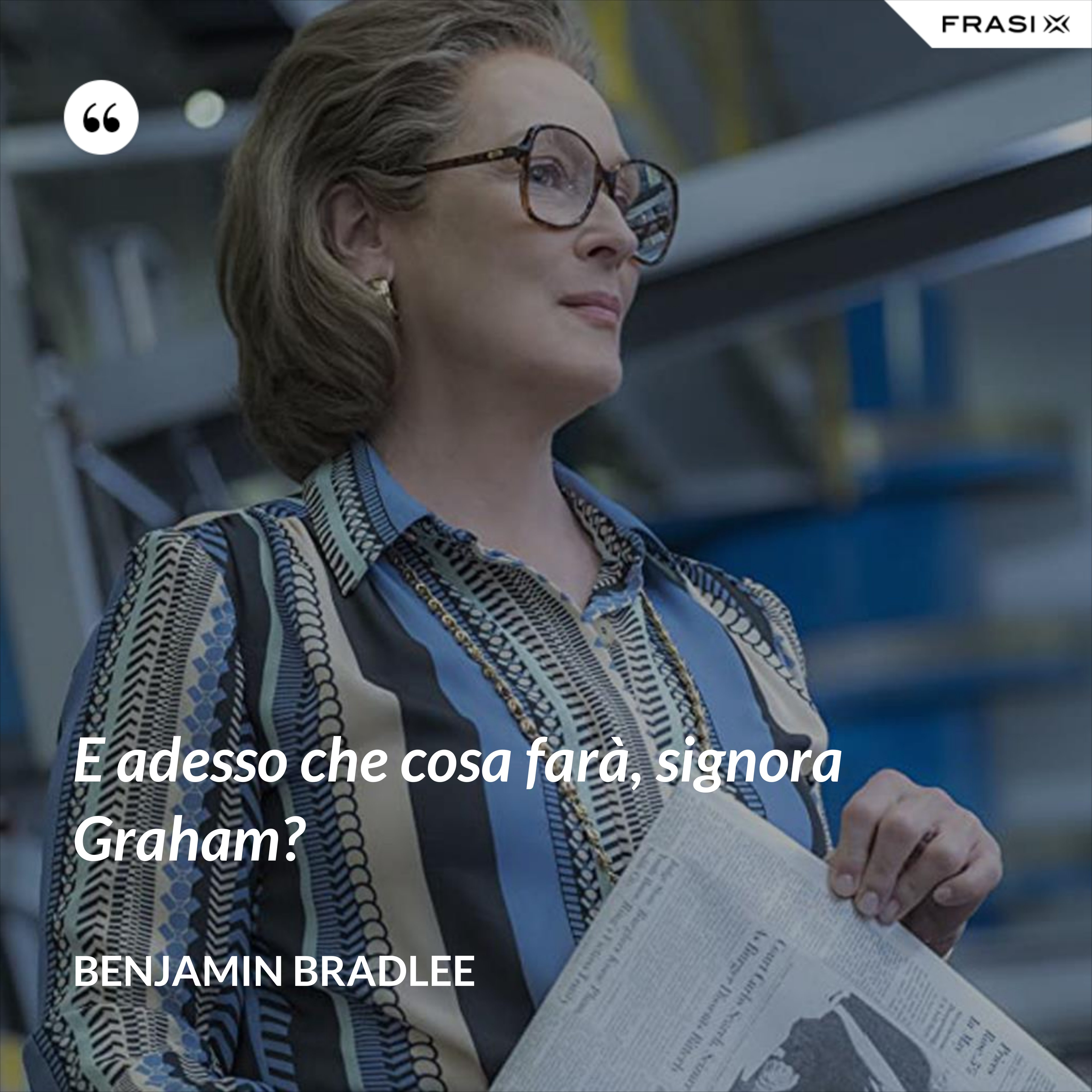 E adesso che cosa farà, signora Graham? - Benjamin Bradlee