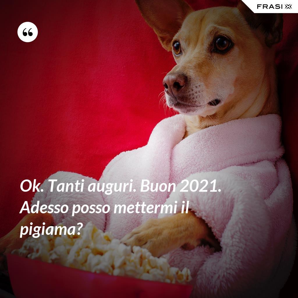 Ok. Tanti auguri. Buon 2021. Adesso posso mettermi il pigiama? - Anonimo