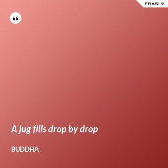 A jug fills drop by drop