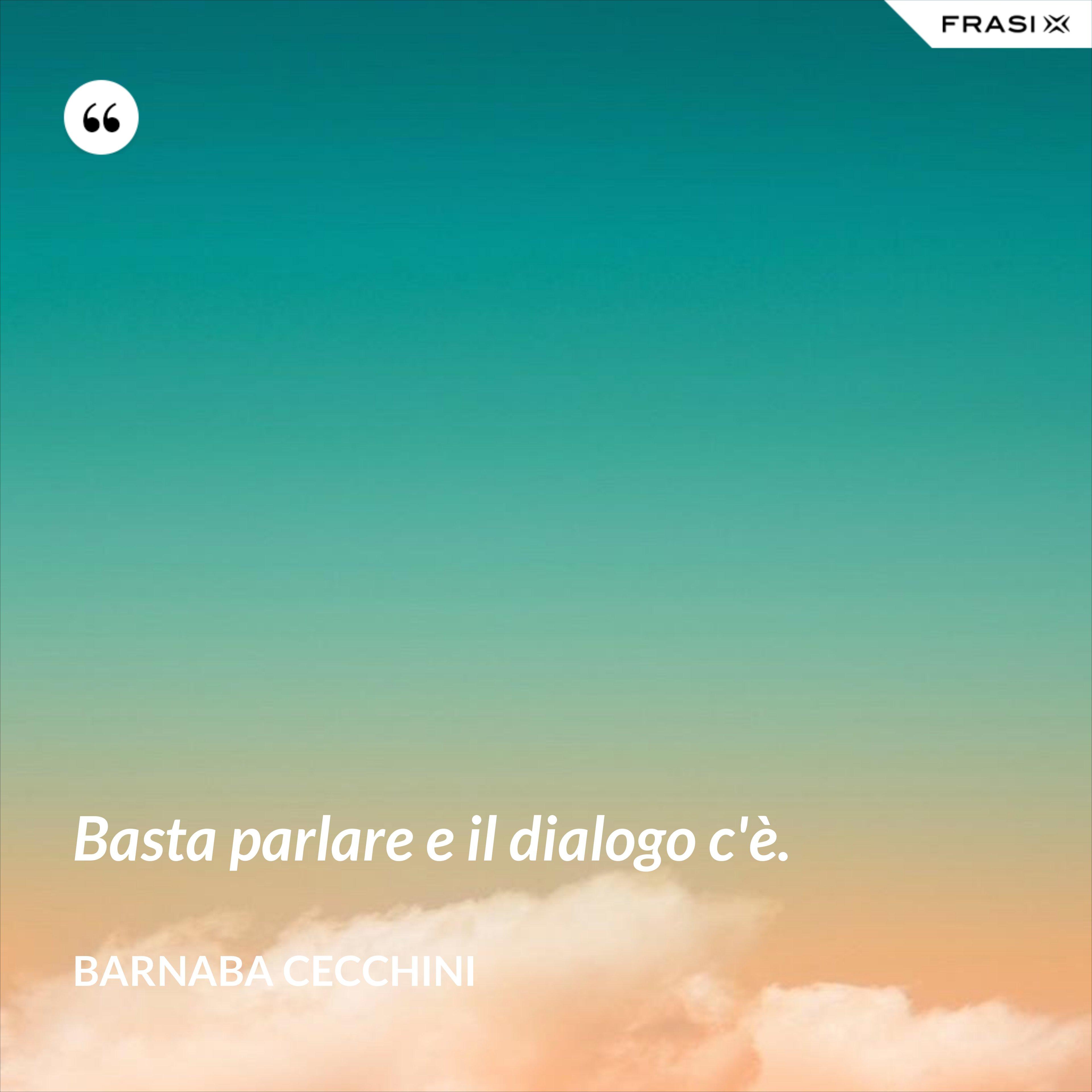 Basta parlare e il dialogo c'è. - Barnaba Cecchini