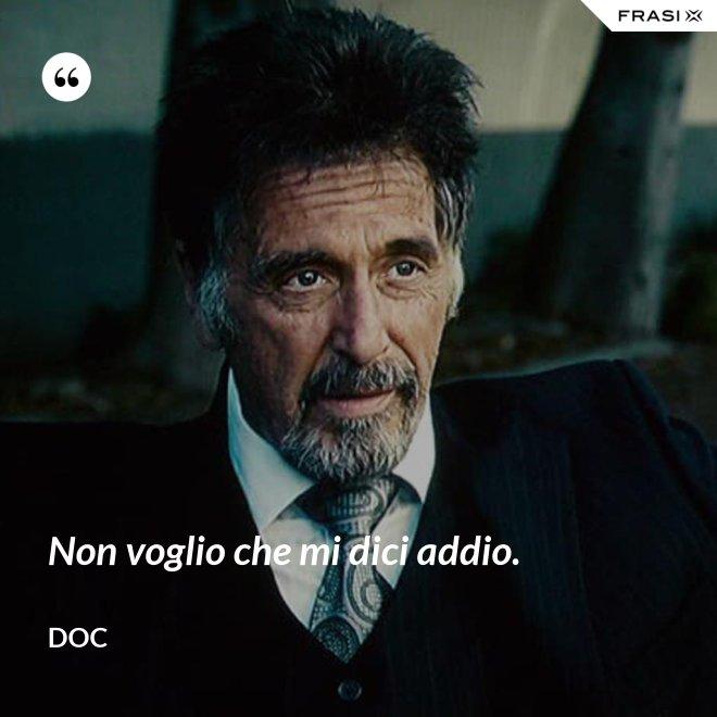Non voglio che mi dici addio. - Doc