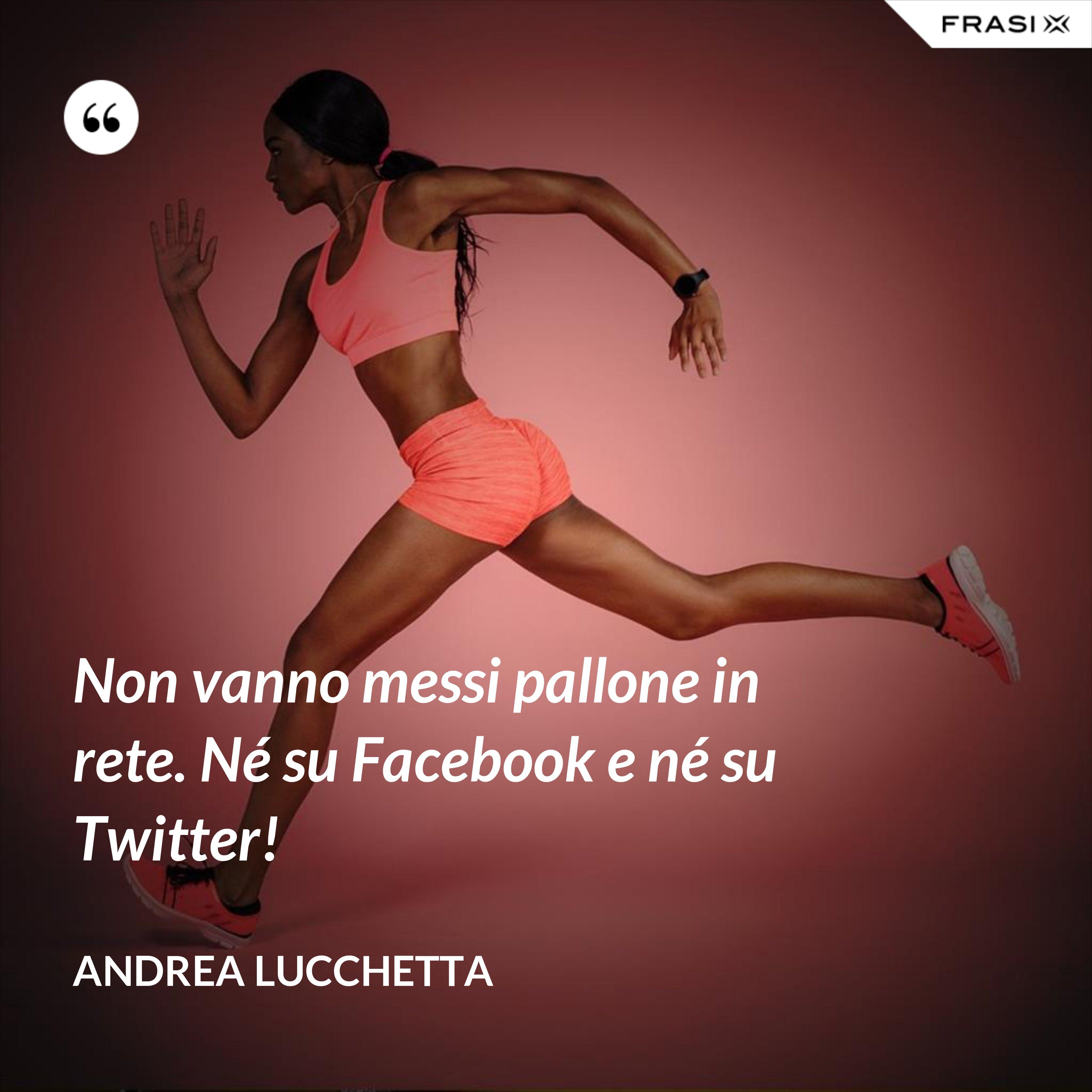 Non vanno messi pallone in rete. Né su Facebook e né su Twitter! - Andrea Lucchetta