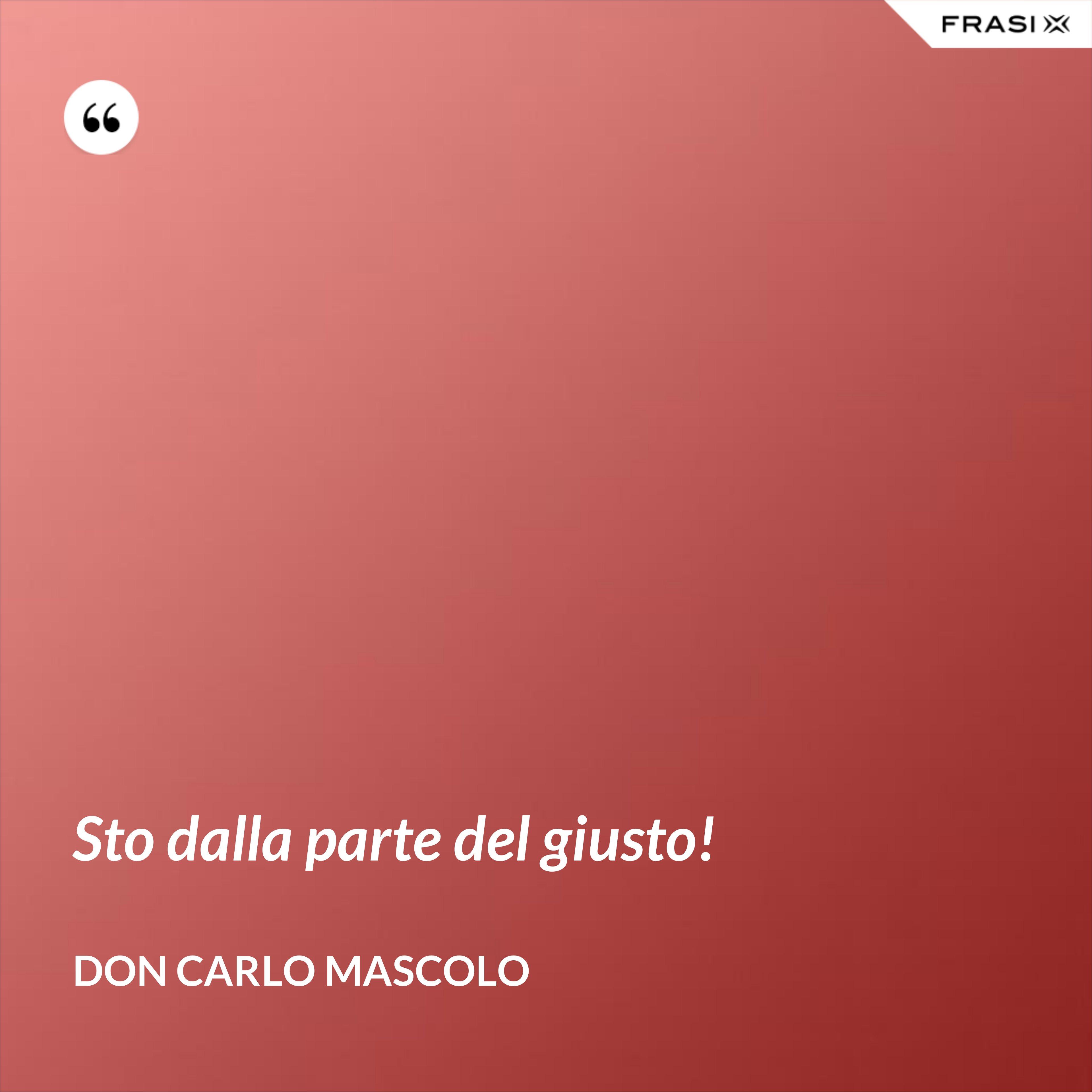 Sto dalla parte del giusto! - Don Carlo Mascolo