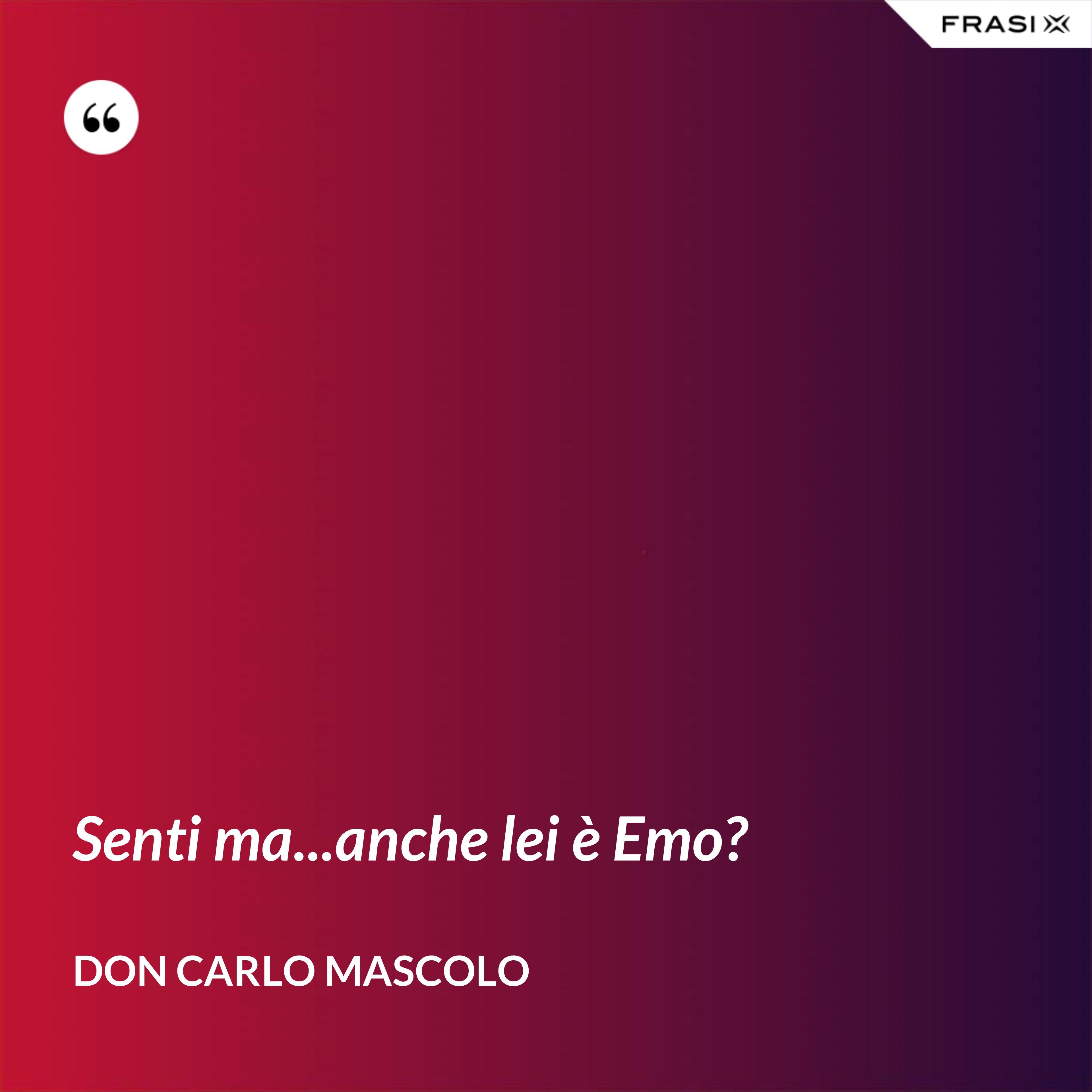 Senti ma...anche lei è Emo? - Don Carlo Mascolo