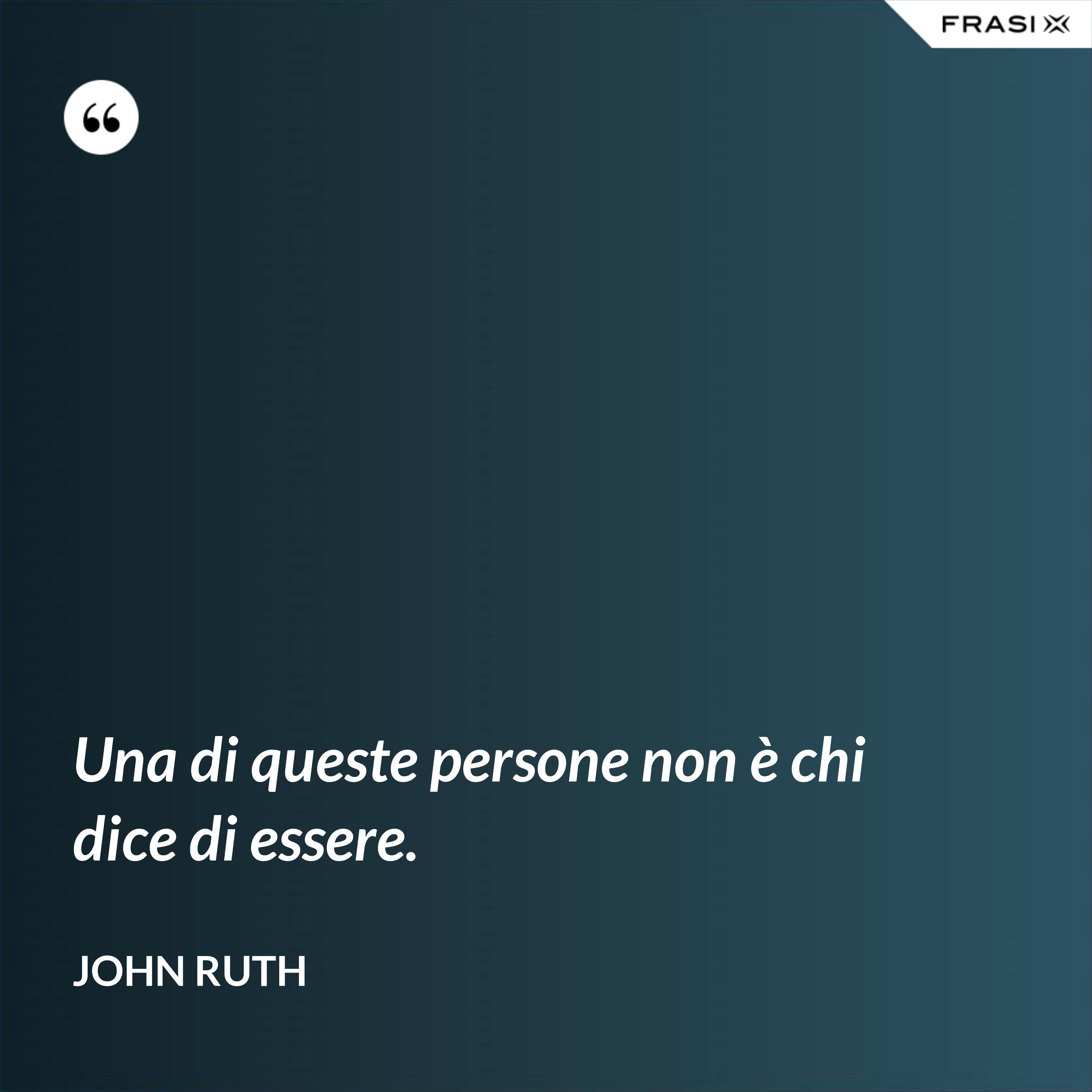 Una di queste persone non è chi dice di essere. - John Ruth