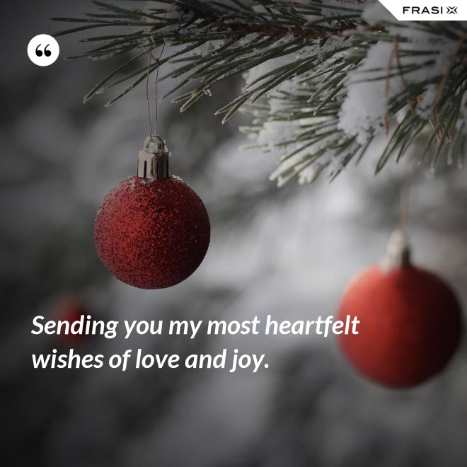 Sending you my most heartfelt wishes of love and joy. - Anonimo