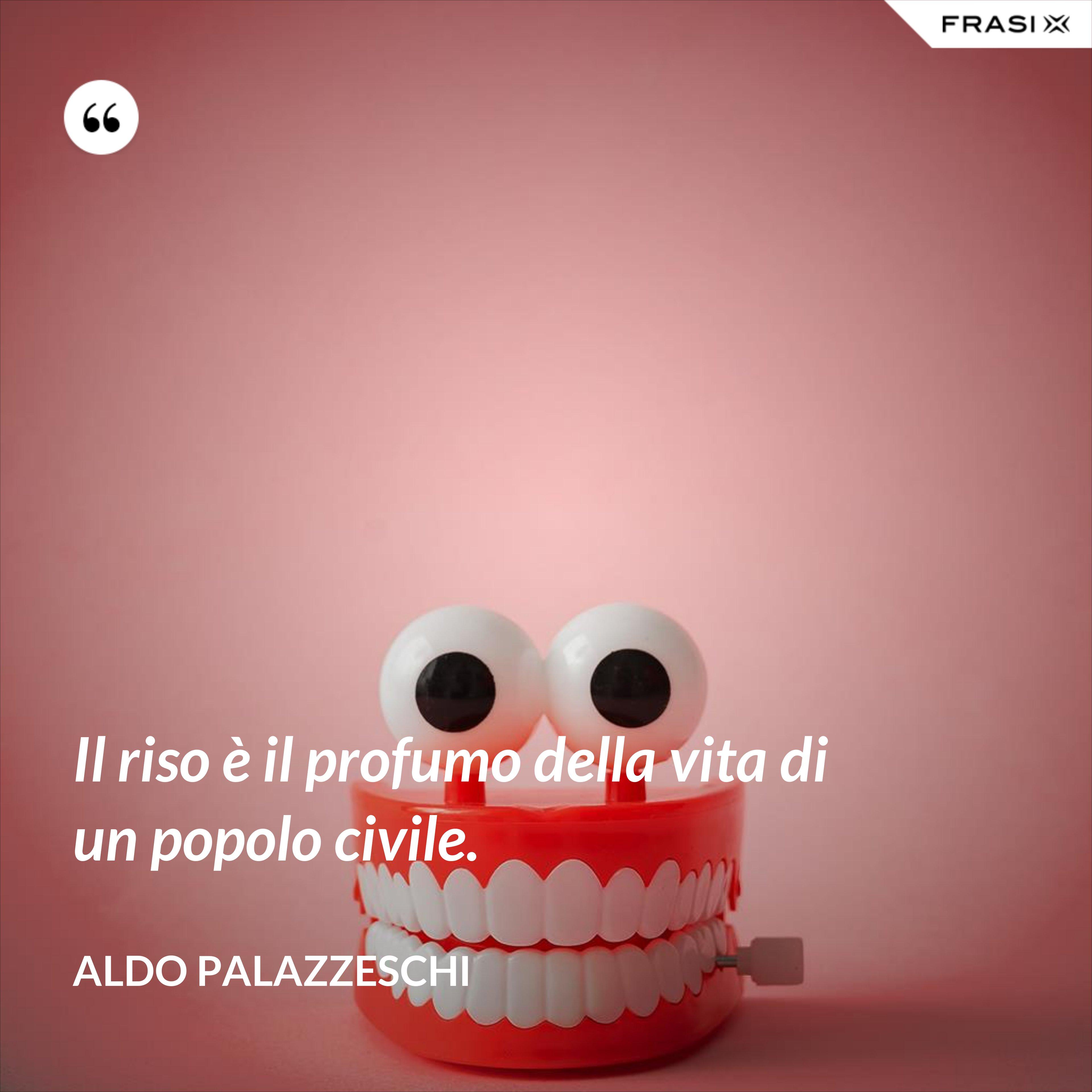 Il riso è il profumo della vita di un popolo civile. - Aldo Palazzeschi
