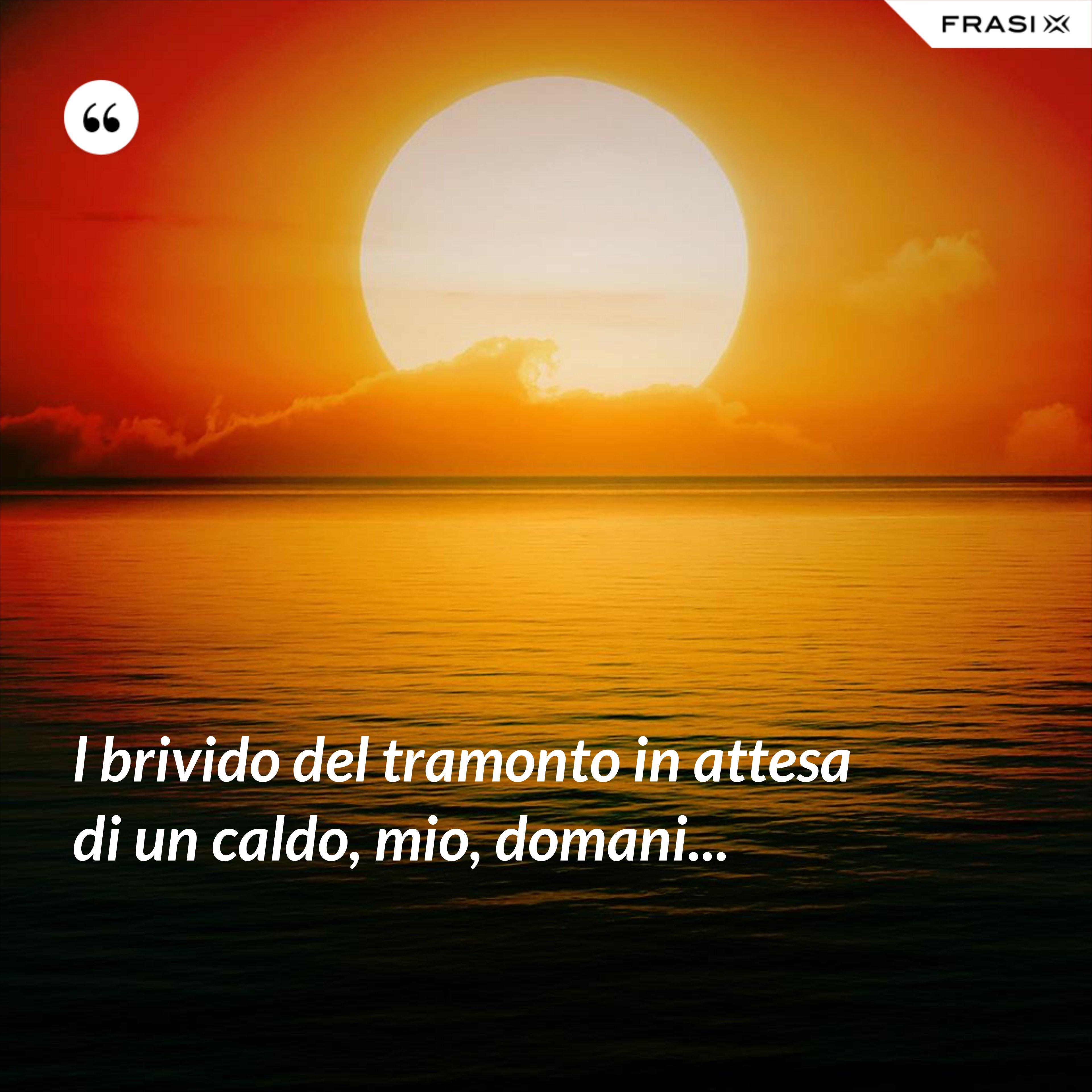 l brivido del tramonto in attesa di un caldo, mio, domani... - Anonimo