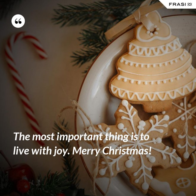 The most important thing is to live with joy. Merry Christmas! - Anonimo