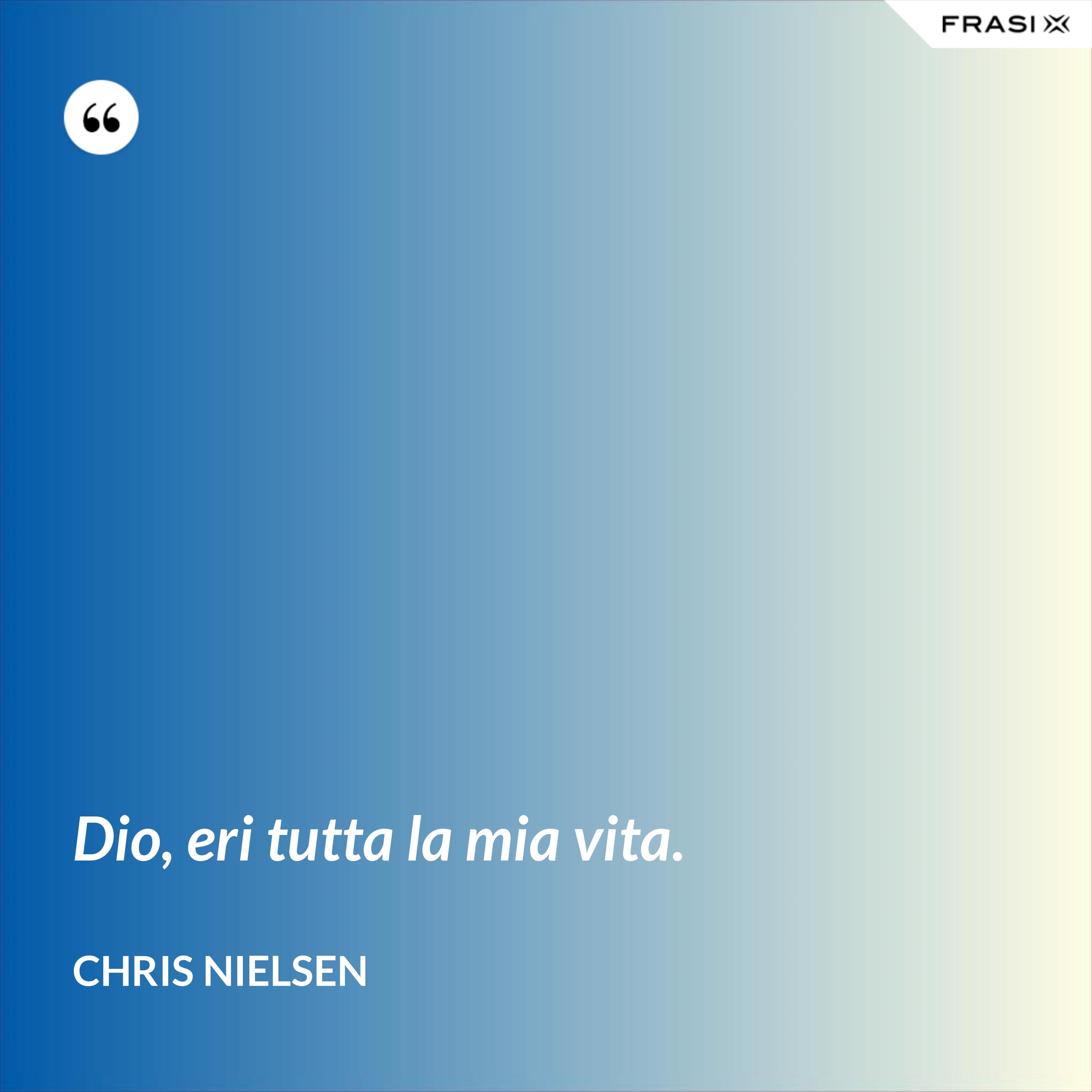 Dio, eri tutta la mia vita. - Chris Nielsen