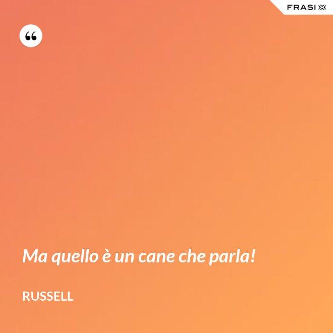 Ma quello è un cane che parla! - Russell