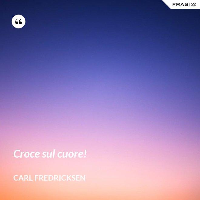 Croce sul cuore! - Carl Fredricksen