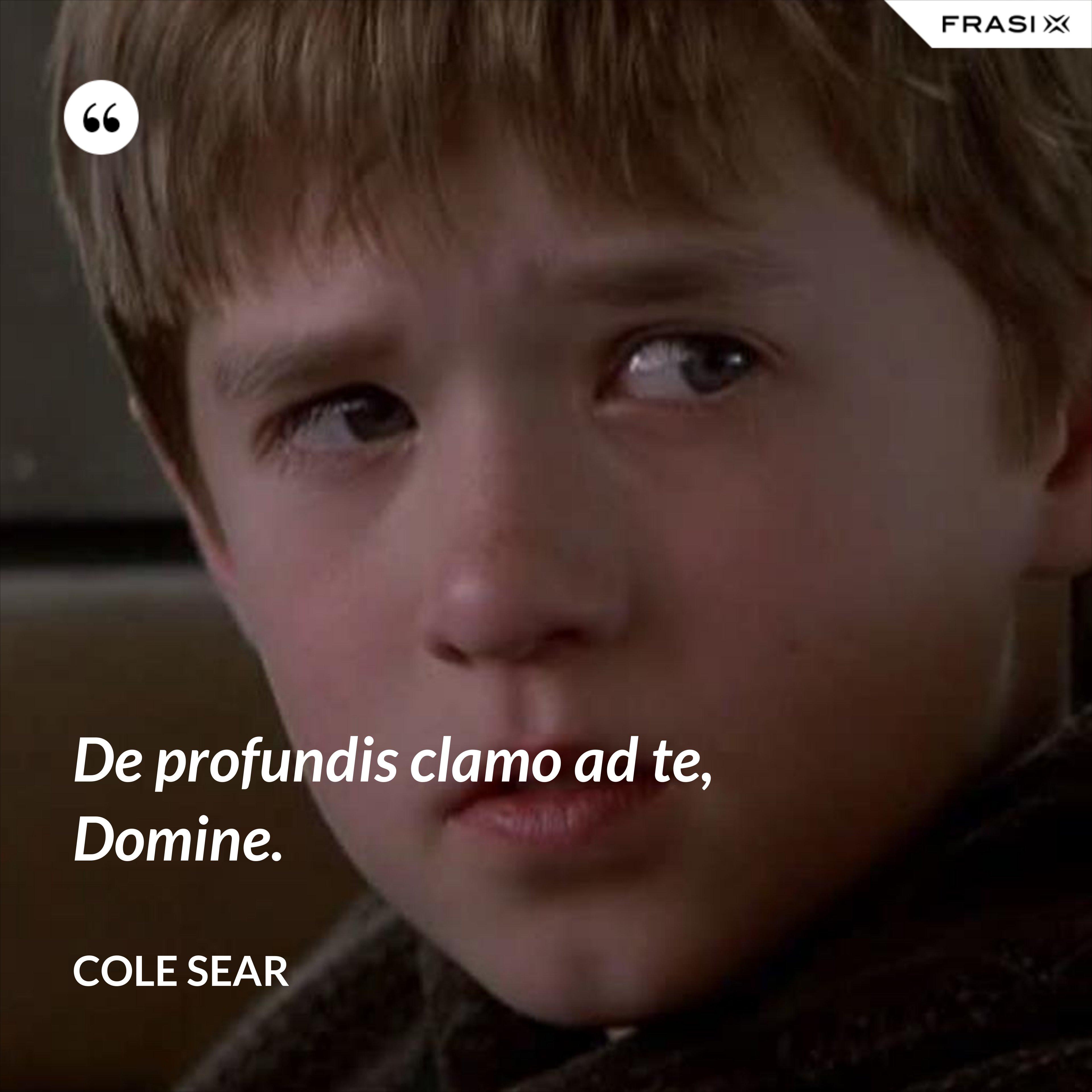 De profundis clamo ad te, Domine. - Cole Sear